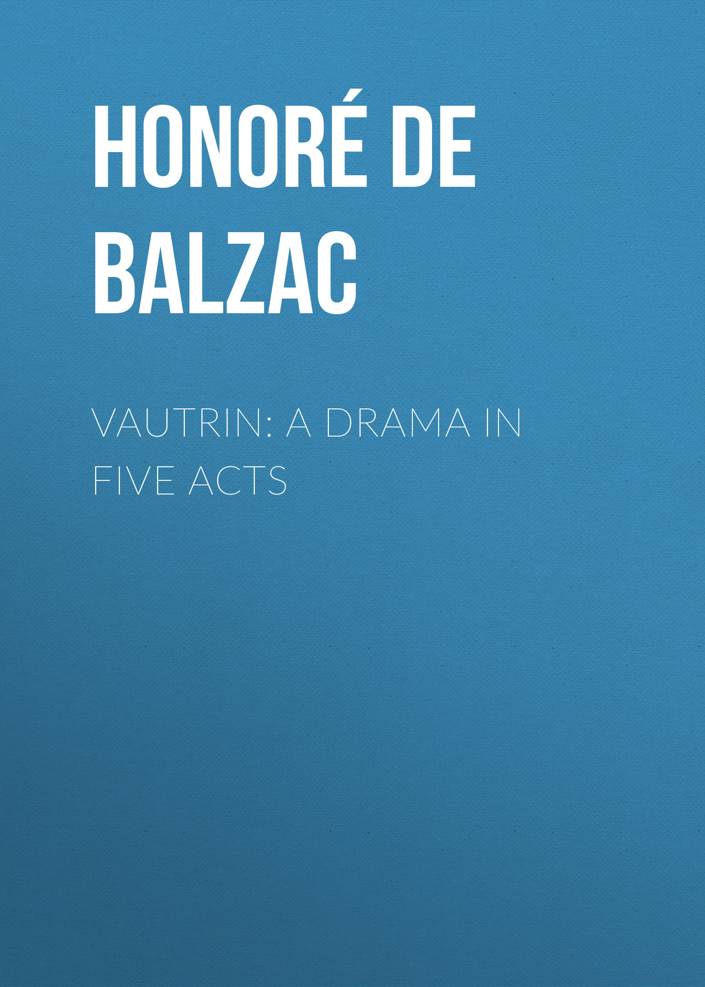 Оноре де Бальзак Vautrin: A Drama in Five Acts charles townsend a loyal friend a comedy drama in four acts