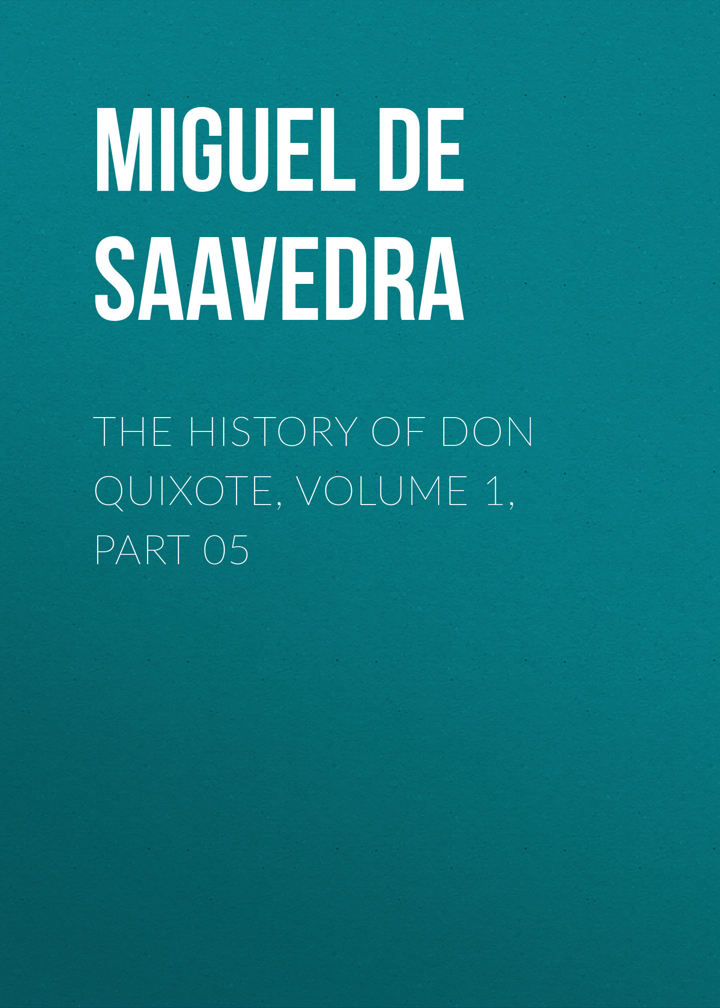 Мигель де Сервантес Сааведра The History of Don Quixote, Volume 1, Part 05 don quixote