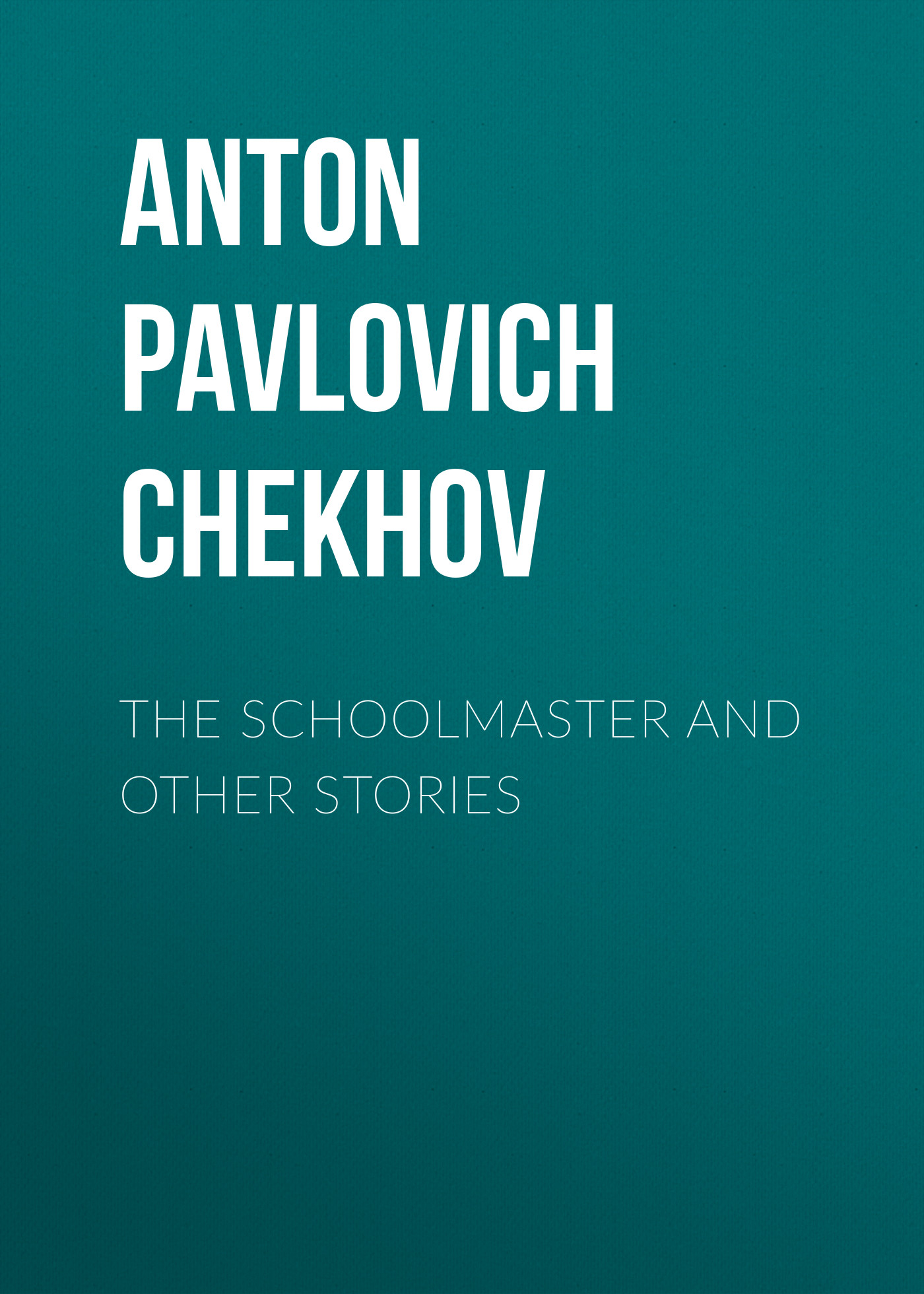 Антон Чехов The Schoolmaster and Other Stories locked room and other horror stories the