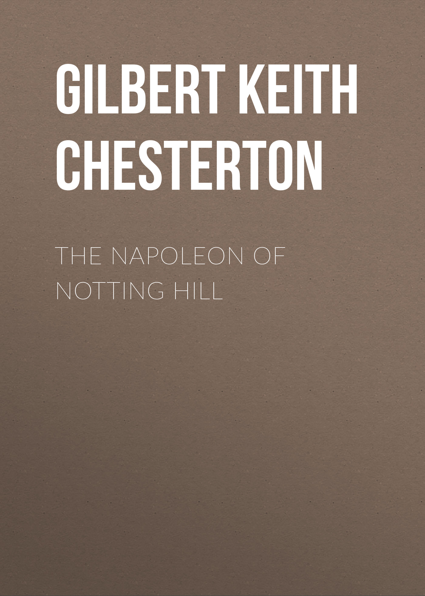 Gilbert Keith Chesterton The Napoleon of Notting Hill