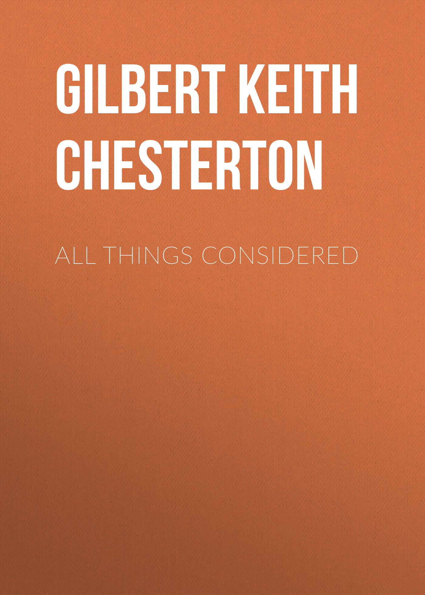 Gilbert Keith Chesterton All Things Considered gilbert keith chesterton o napoleão de notting hill