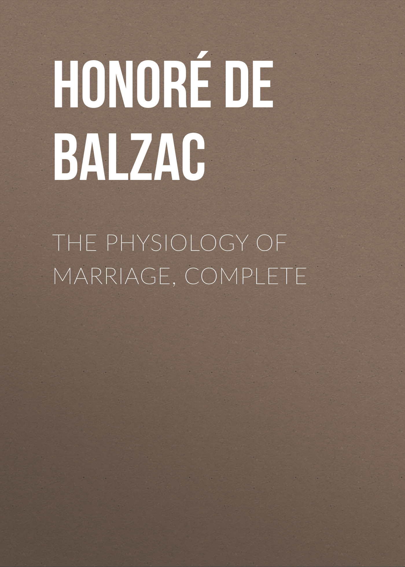 Оноре де Бальзак The Physiology of Marriage, Complete