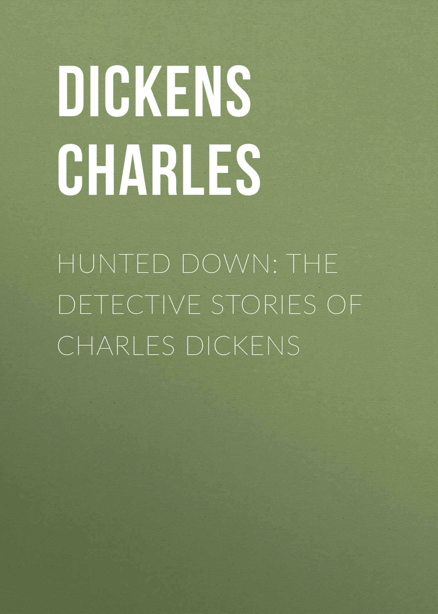 Чарльз Диккенс Hunted Down: The Detective Stories of Charles Dickens чарльз диккенс гимн рождеству связист dickens charles christmas carol the signalman