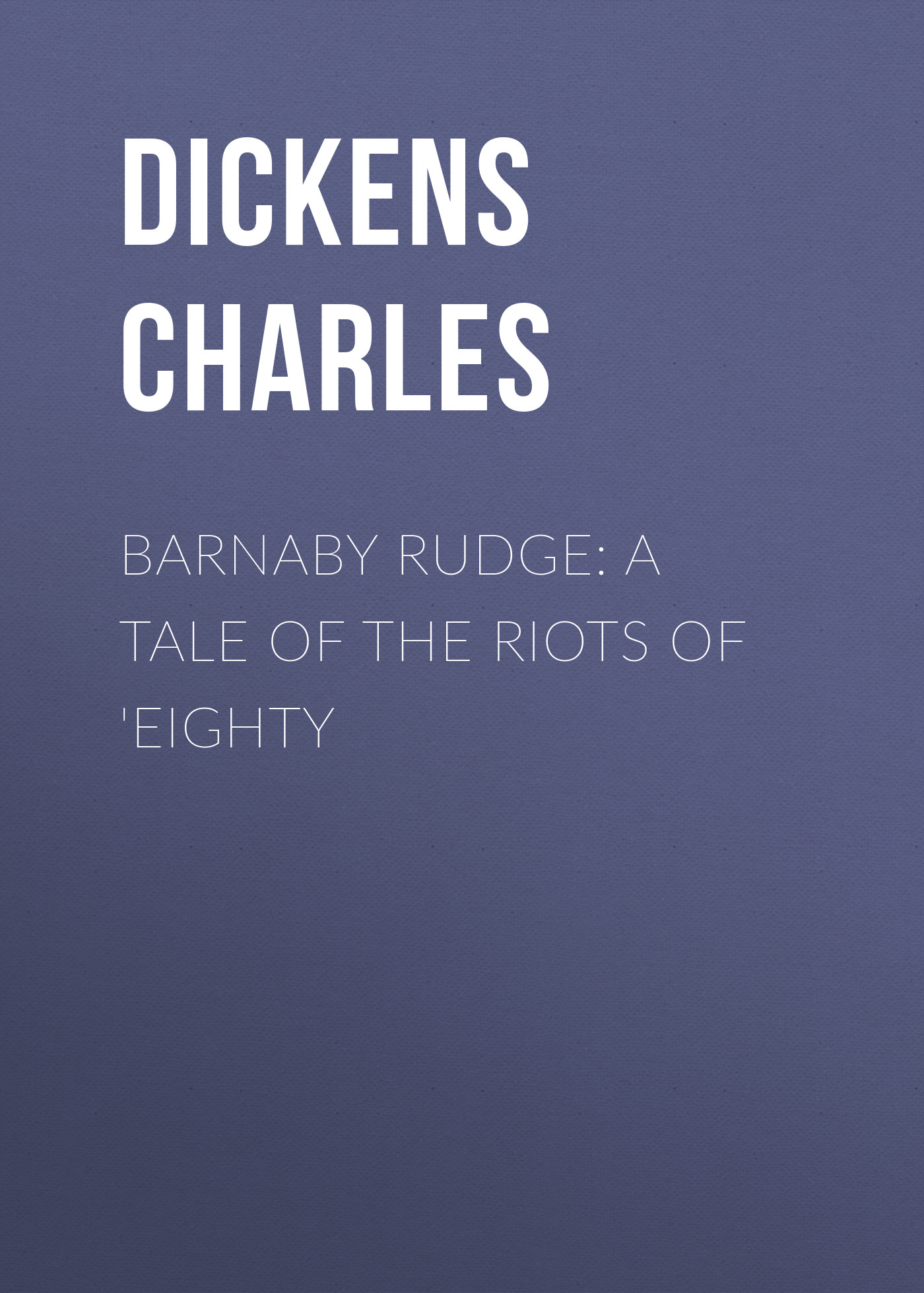 Чарльз Диккенс Barnaby Rudge: A Tale of the Riots of 'Eighty цены онлайн