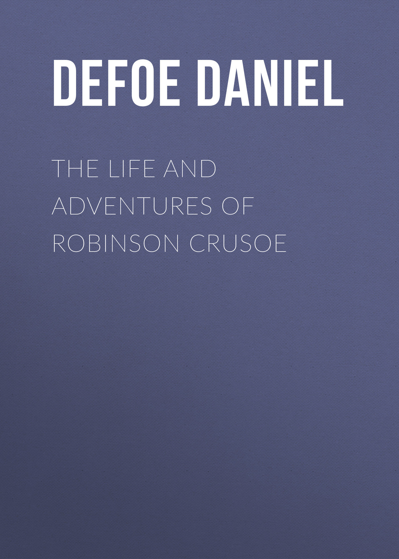 Даниэль Дефо The Life and Adventures of Robinson Crusoe
