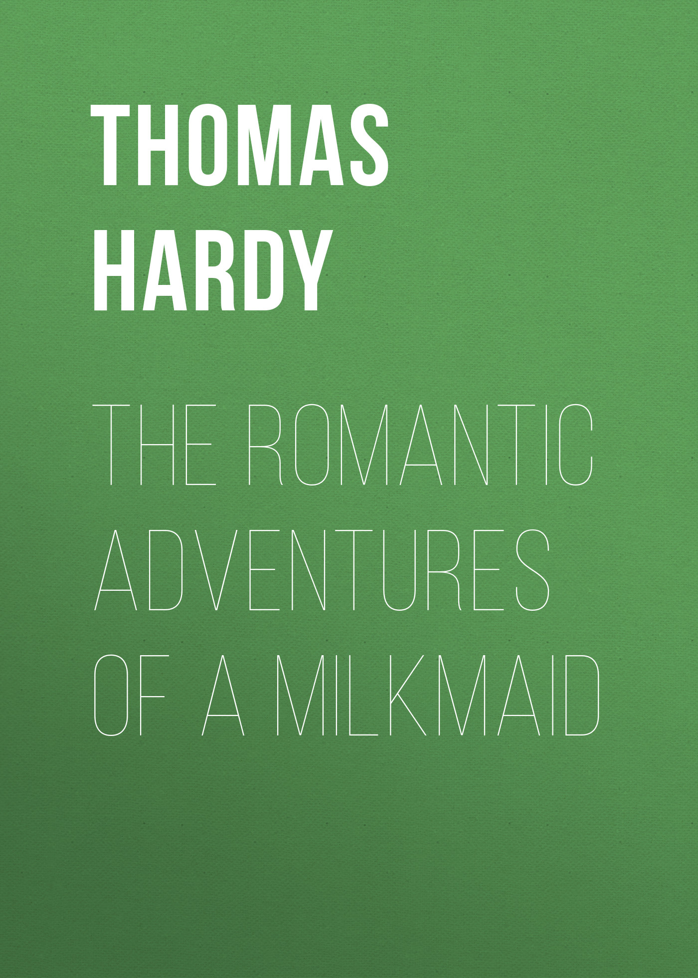 Thomas Hardy The Romantic Adventures of a Milkmaid thomas hardy two on a tower