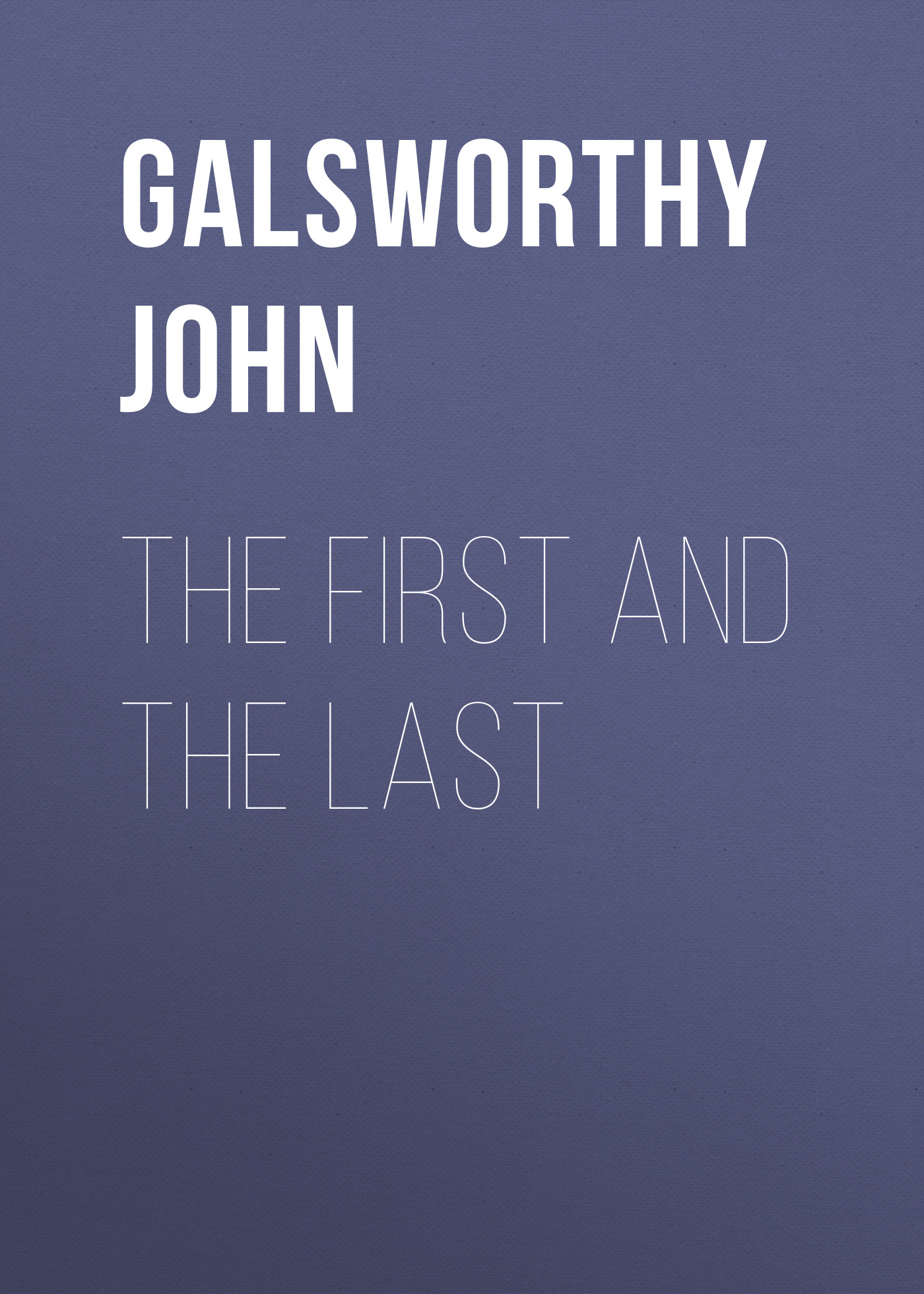 Galsworthy John The First and the Last j galsworthy the first and the last