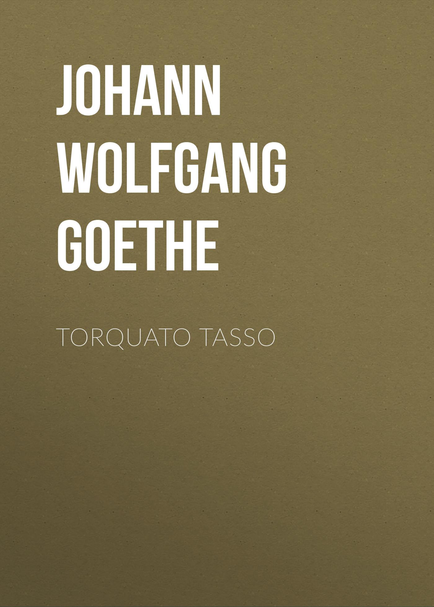 Иоганн Вольфганг фон Гёте Torquato Tasso иоганн вольфганг фон гёте die aufgeregten