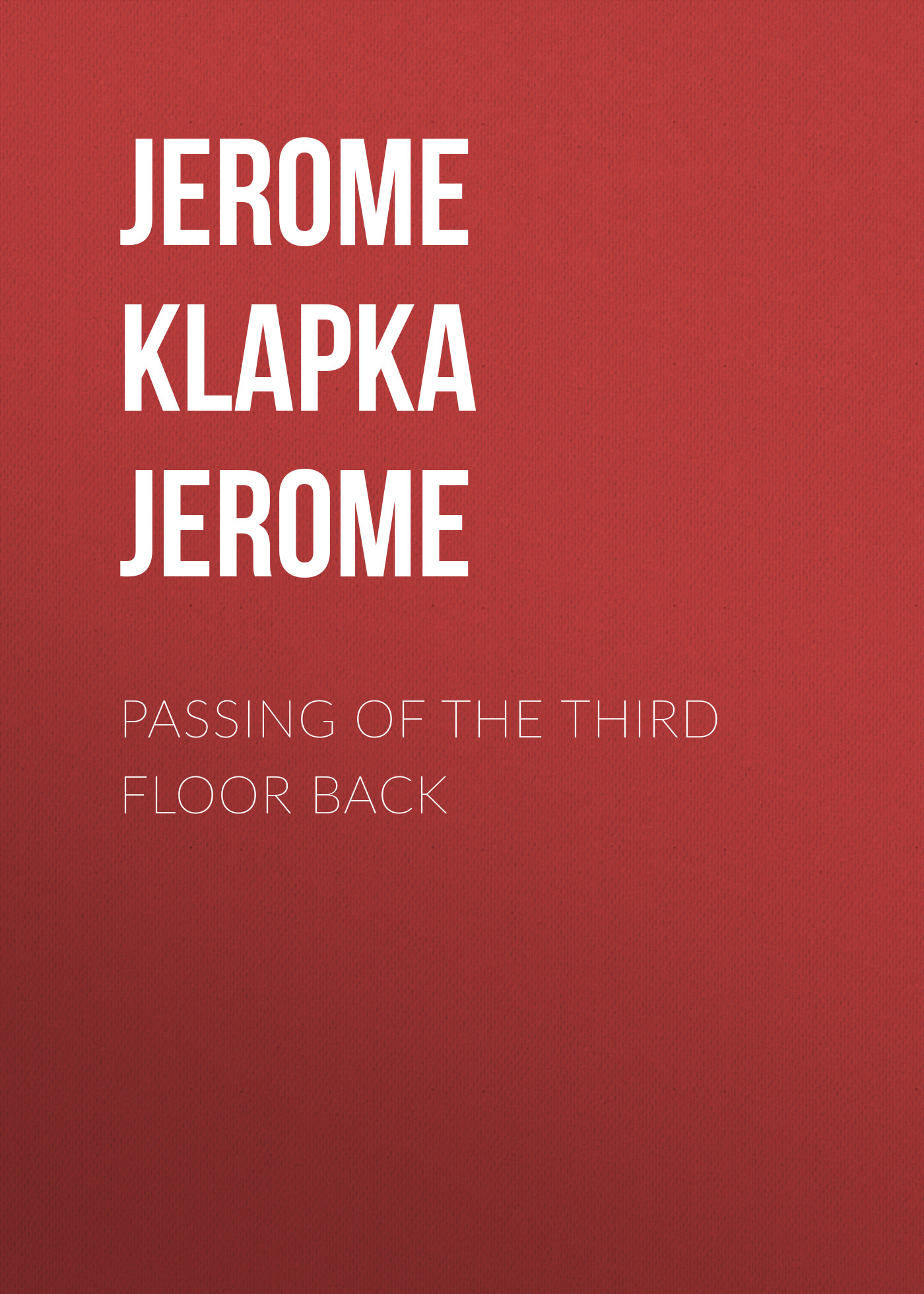 Джером Клапка Джером Passing of the Third Floor Back passing