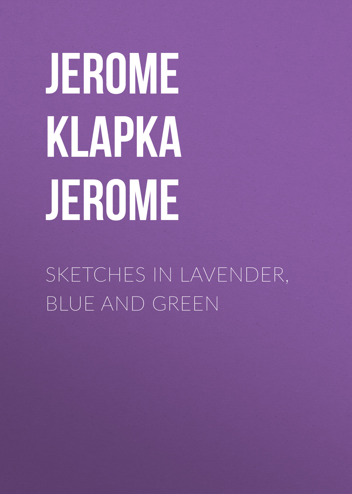 Джером Клапка Джером Sketches in Lavender, Blue and Green sketches in lavender blue and green