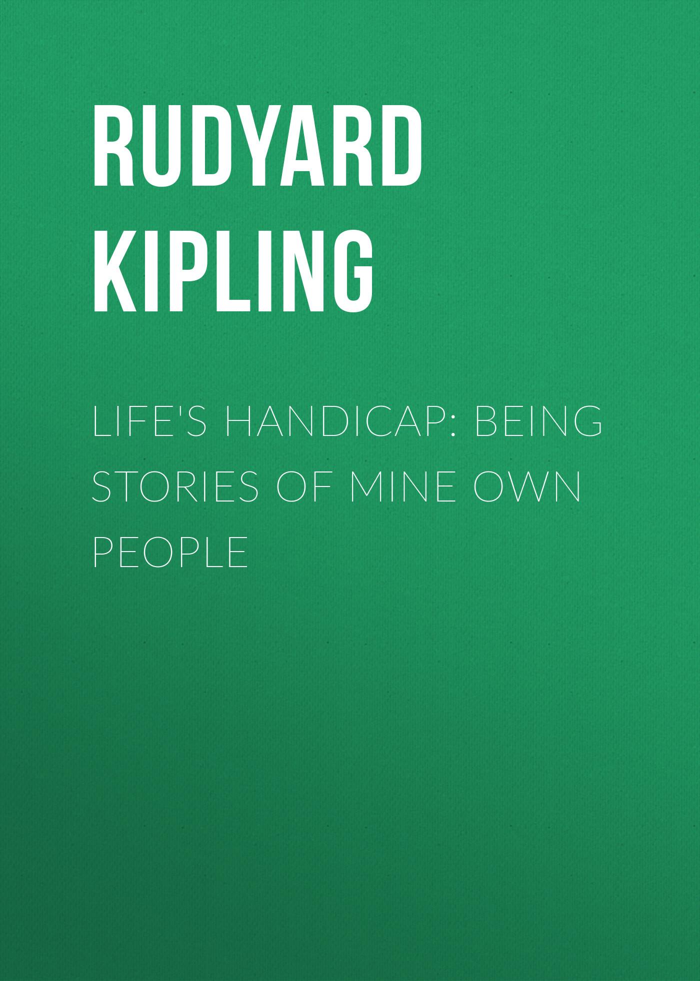 Редьярд Киплинг Life's Handicap: Being Stories of Mine Own People редьярд киплинг soldier stories