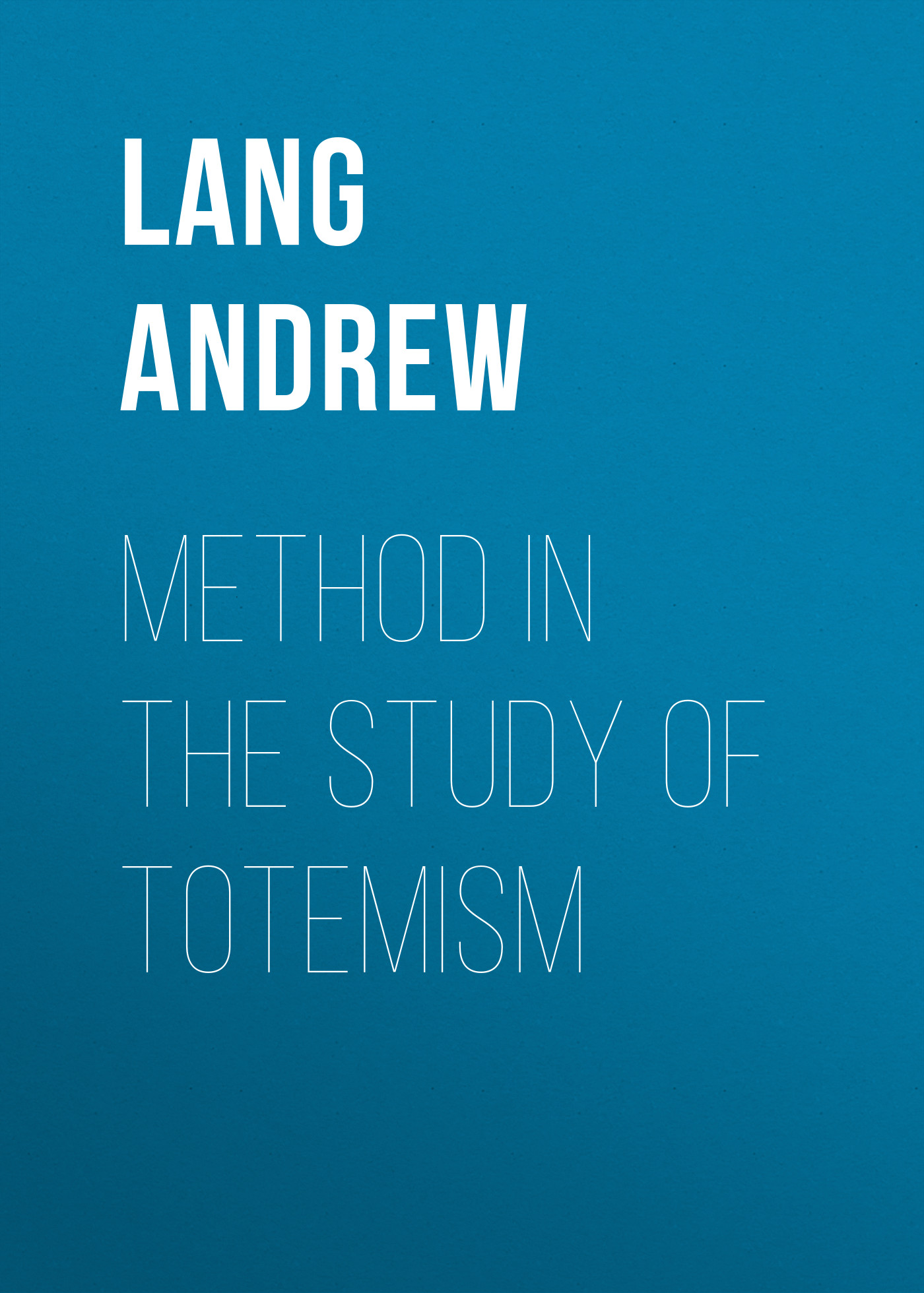 Lang Andrew Method in the Study of Totemism andrew lang tales of troy and greece
