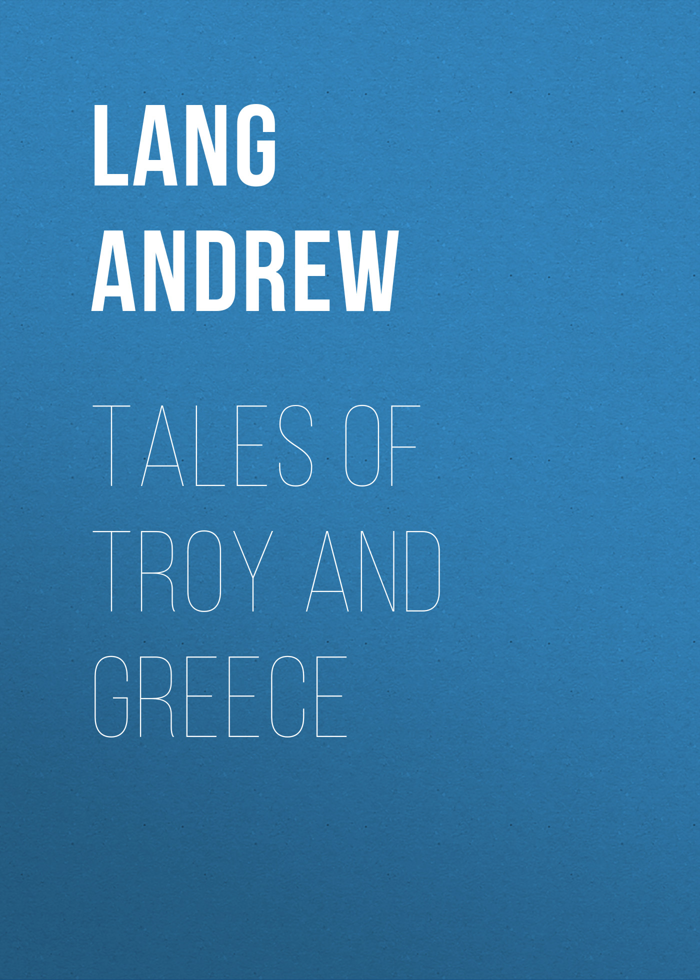 Lang Andrew Tales of Troy and Greece andrew lang tales of troy and greece