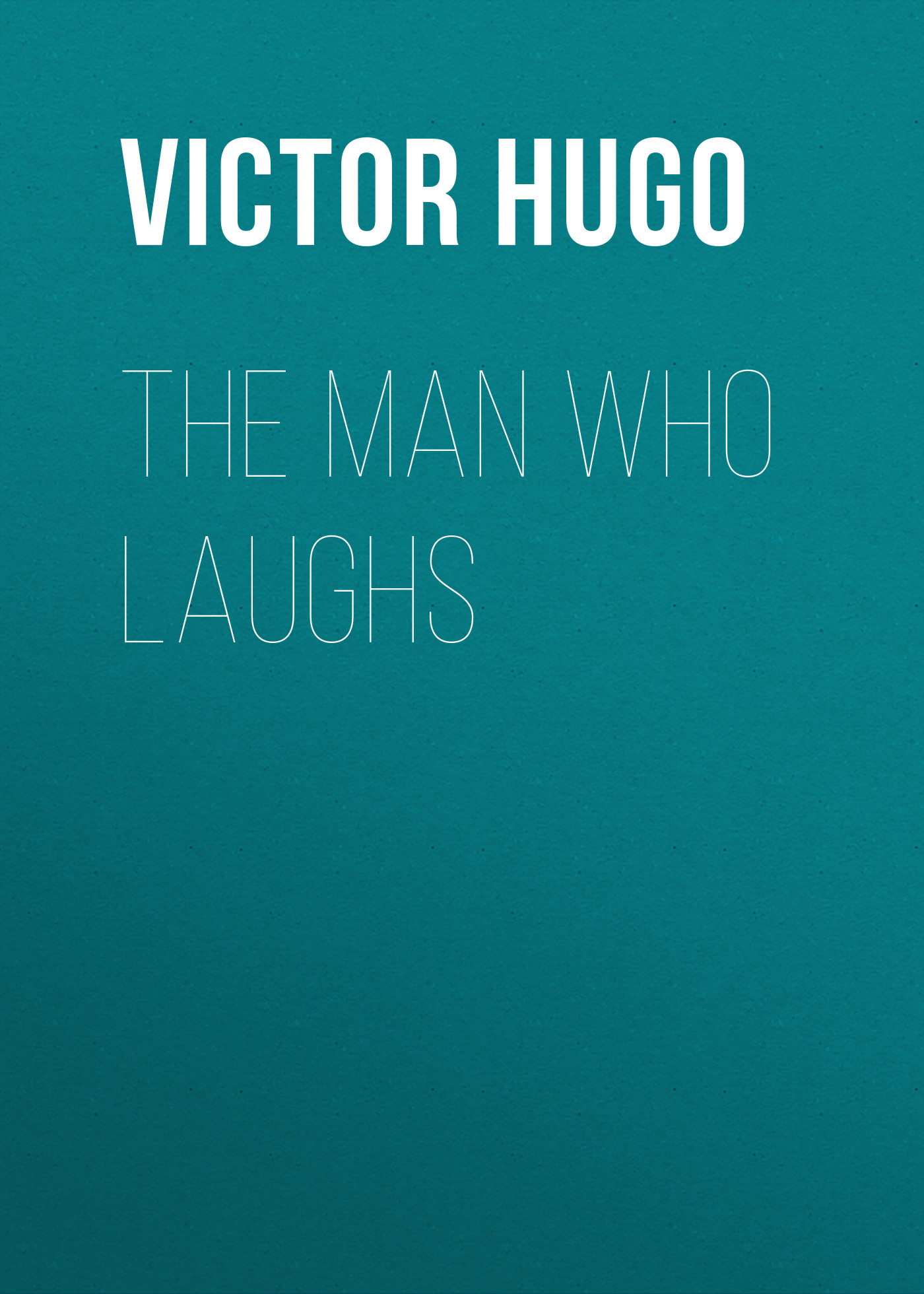 Виктор Мари Гюго The Man Who Laughs h c o huss the man who laughs volume 2