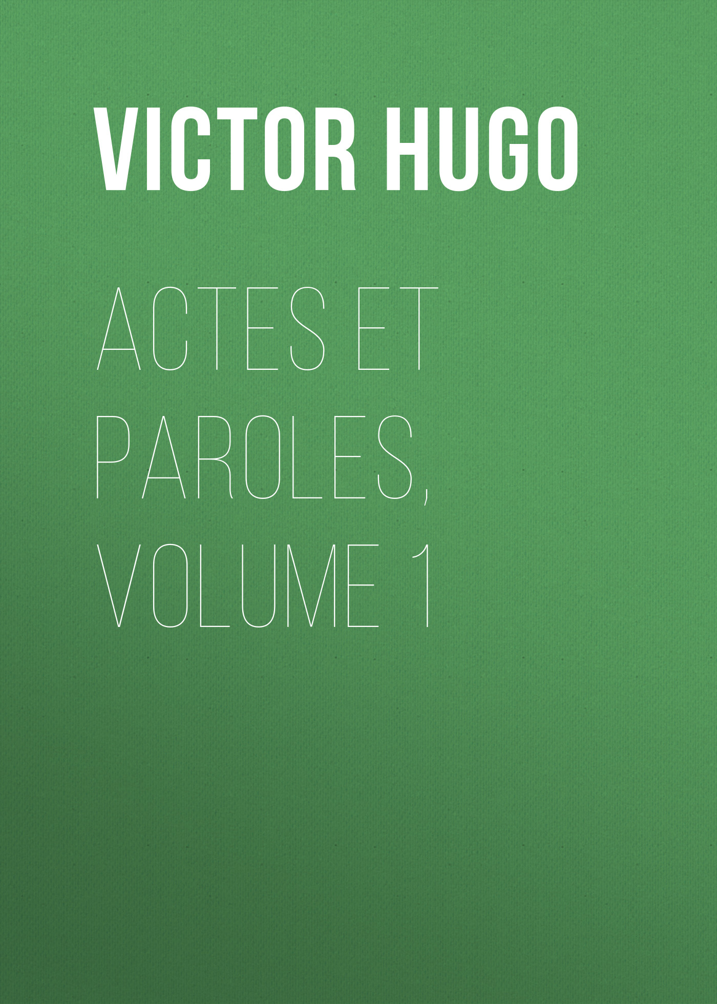 Виктор Мари Гюго Actes et Paroles, Volume 1 paroles