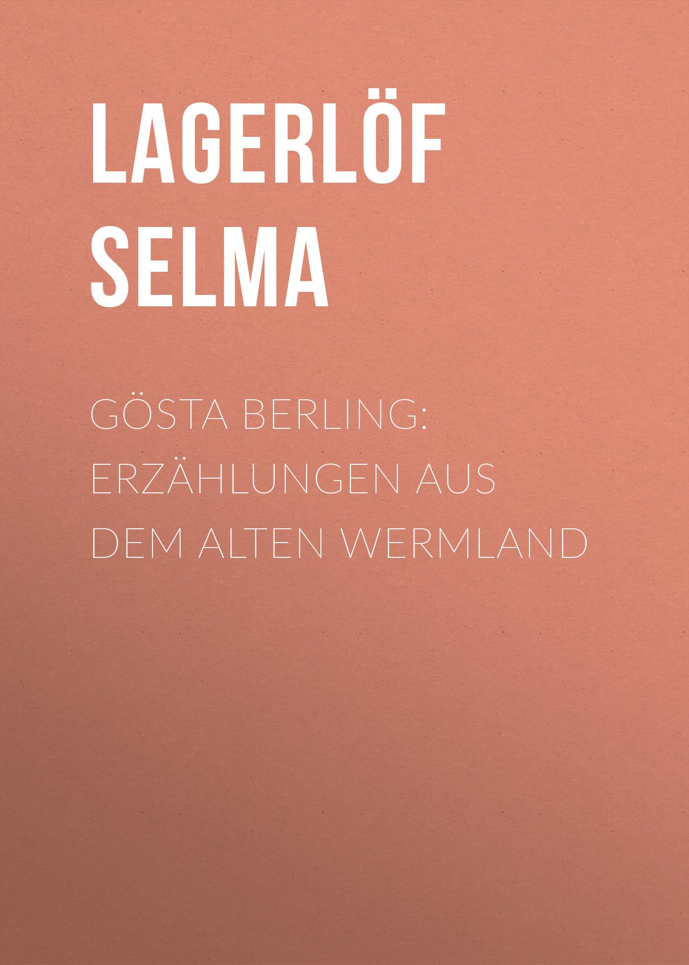 Lagerlöf Selma Gösta Berling: Erzählungen aus dem alten Wermland klabund erotische erzählungen