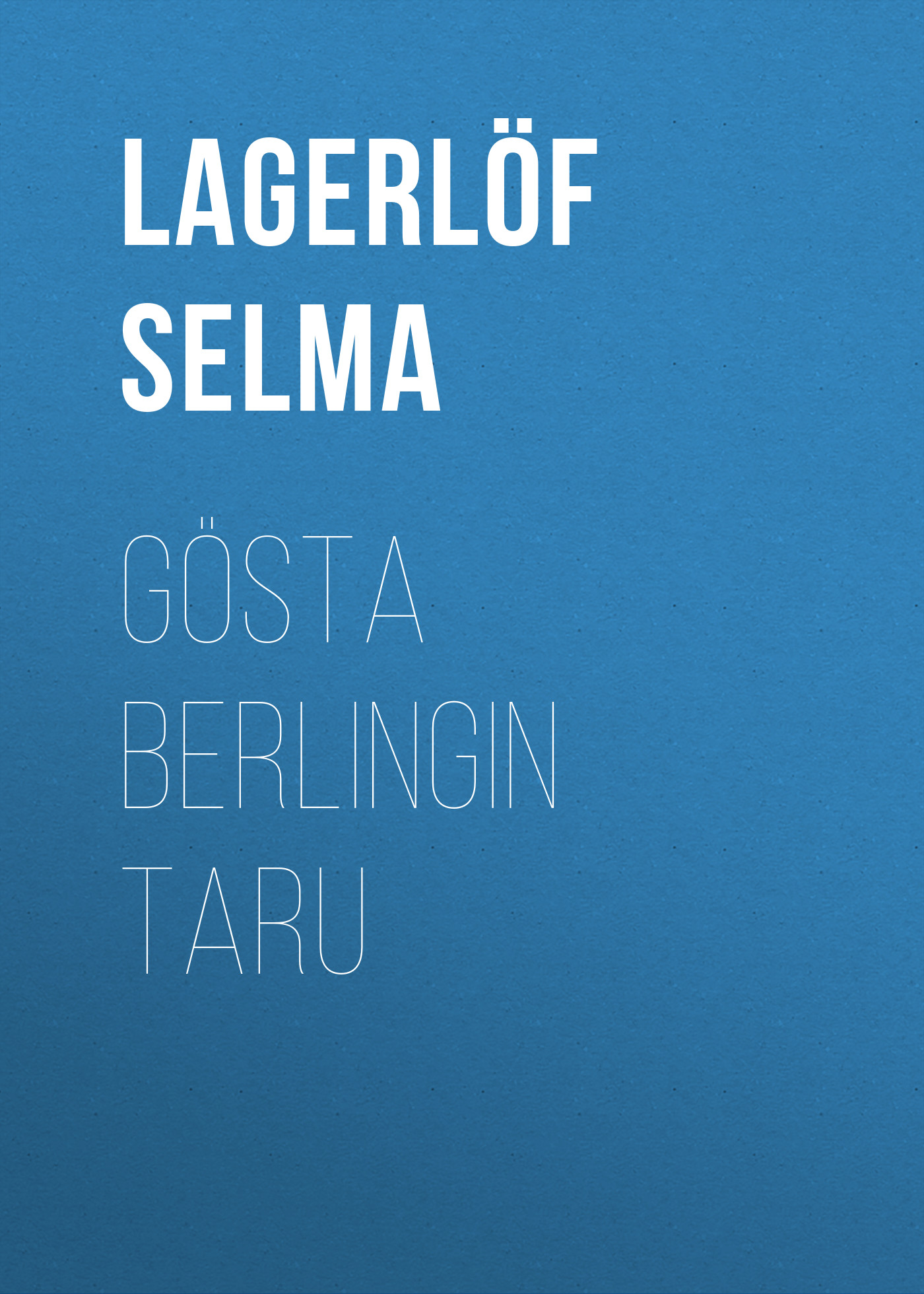 Lagerlöf Selma Gösta Berlingin taru