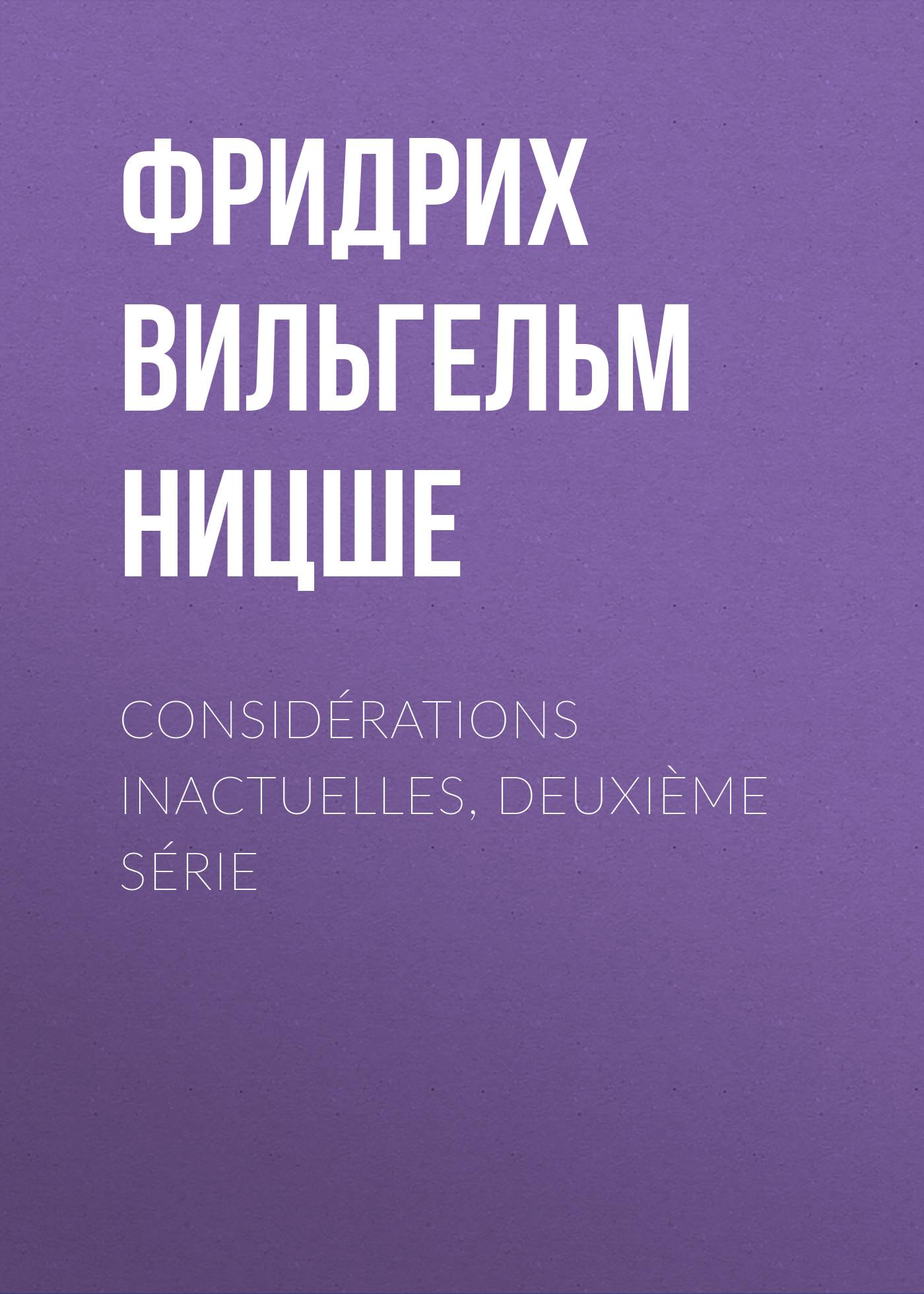 цена на Фридрих Вильгельм Ницше Considérations inactuelles, deuxième série