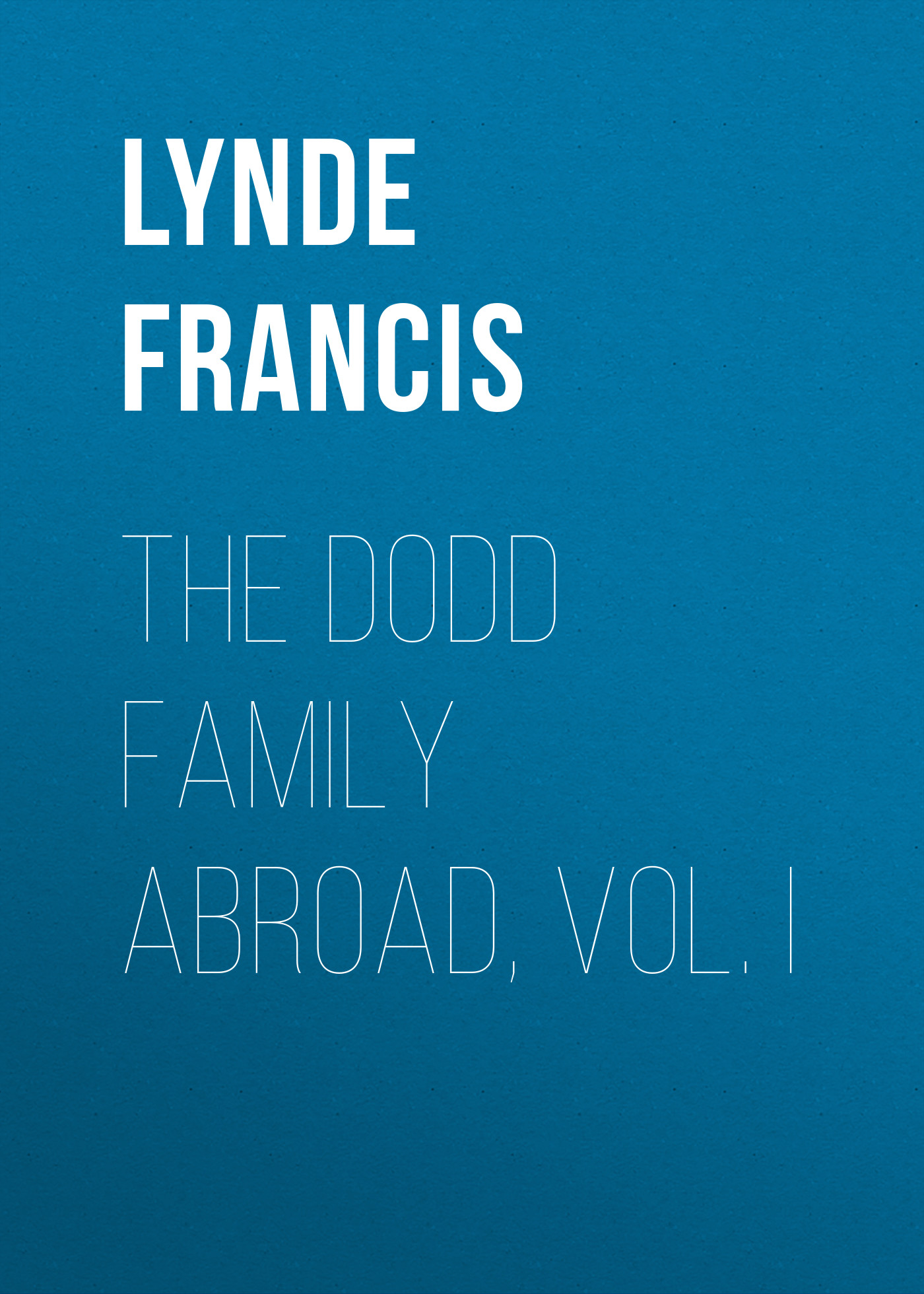 Lynde Francis The Dodd Family Abroad, Vol. I dodd family abroad that boy of norcott s vol 2