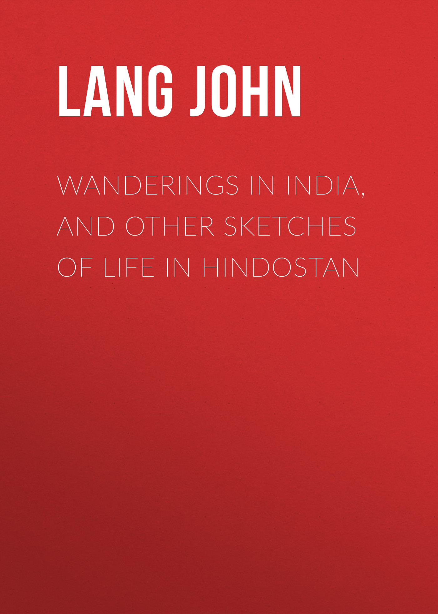 Lang John Wanderings in India, and Other Sketches of Life in Hindostan топ бра для девочки infinity kids lori цвет белый 32204220001 200 размер 110 116