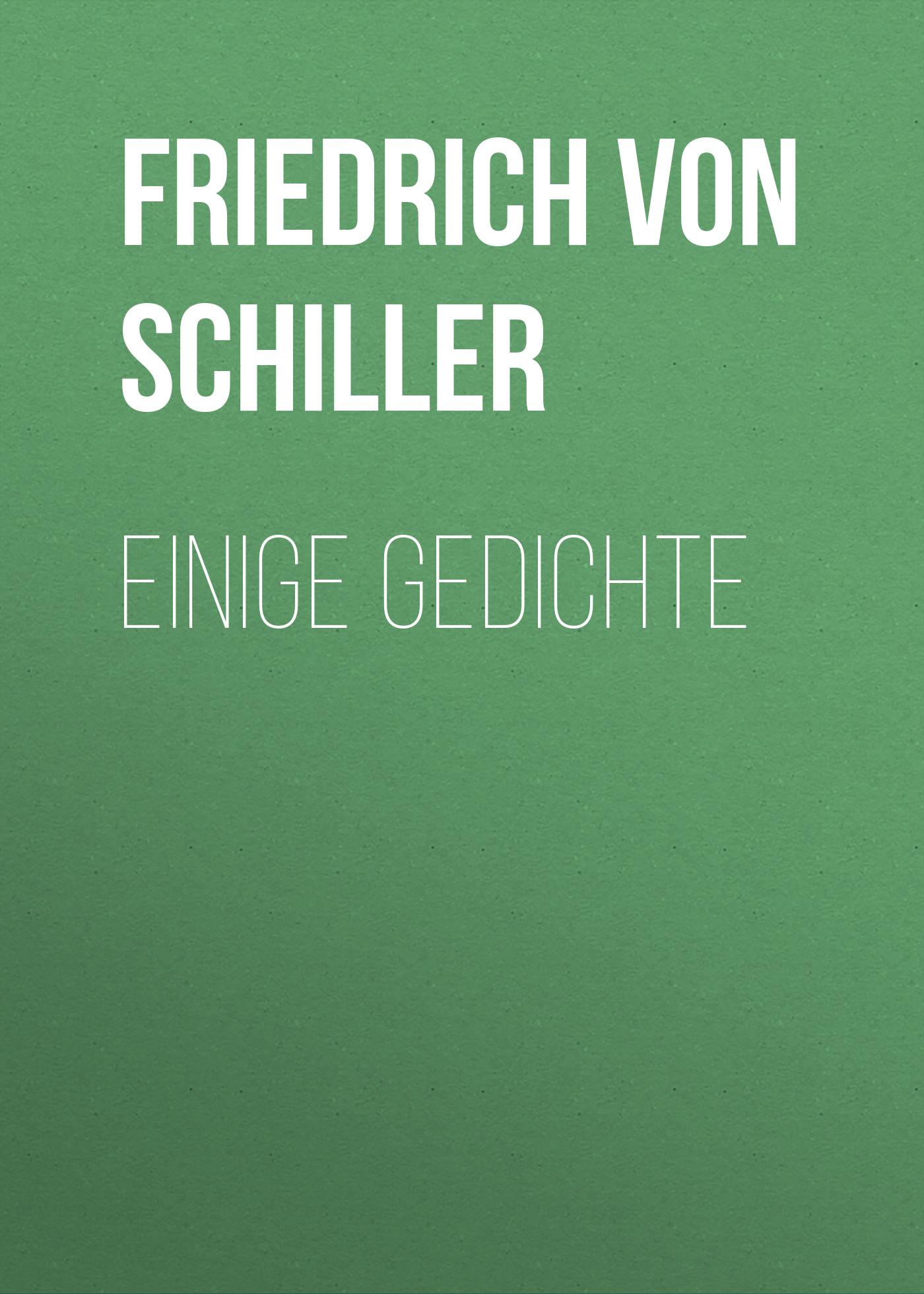 Friedrich von Schiller Einige Gedichte friedrich kind friedrich kind s neuere gedichte vol 1 classic reprint