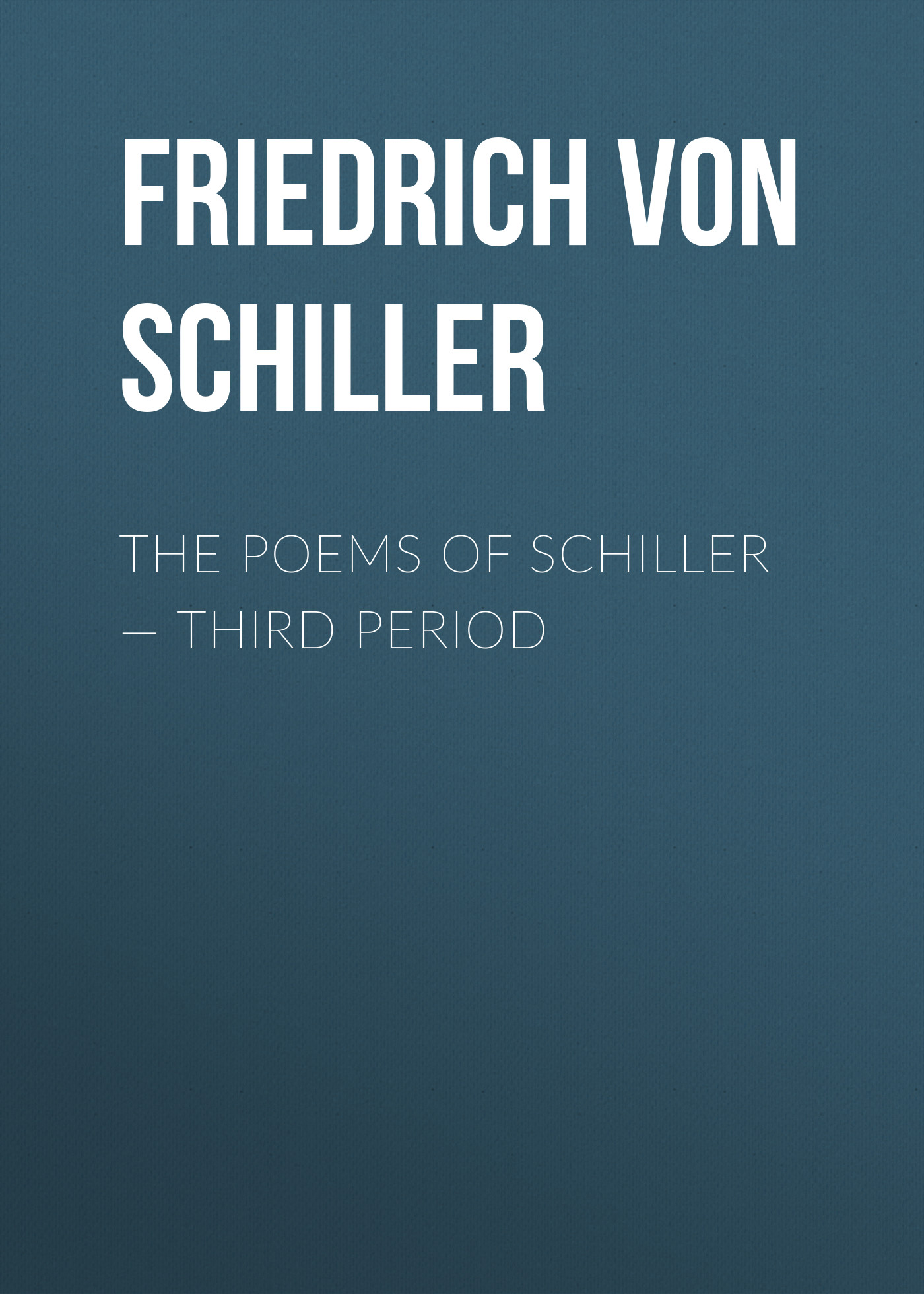 Friedrich von Schiller The Poems of Schiller — Third period schiller bielefeld