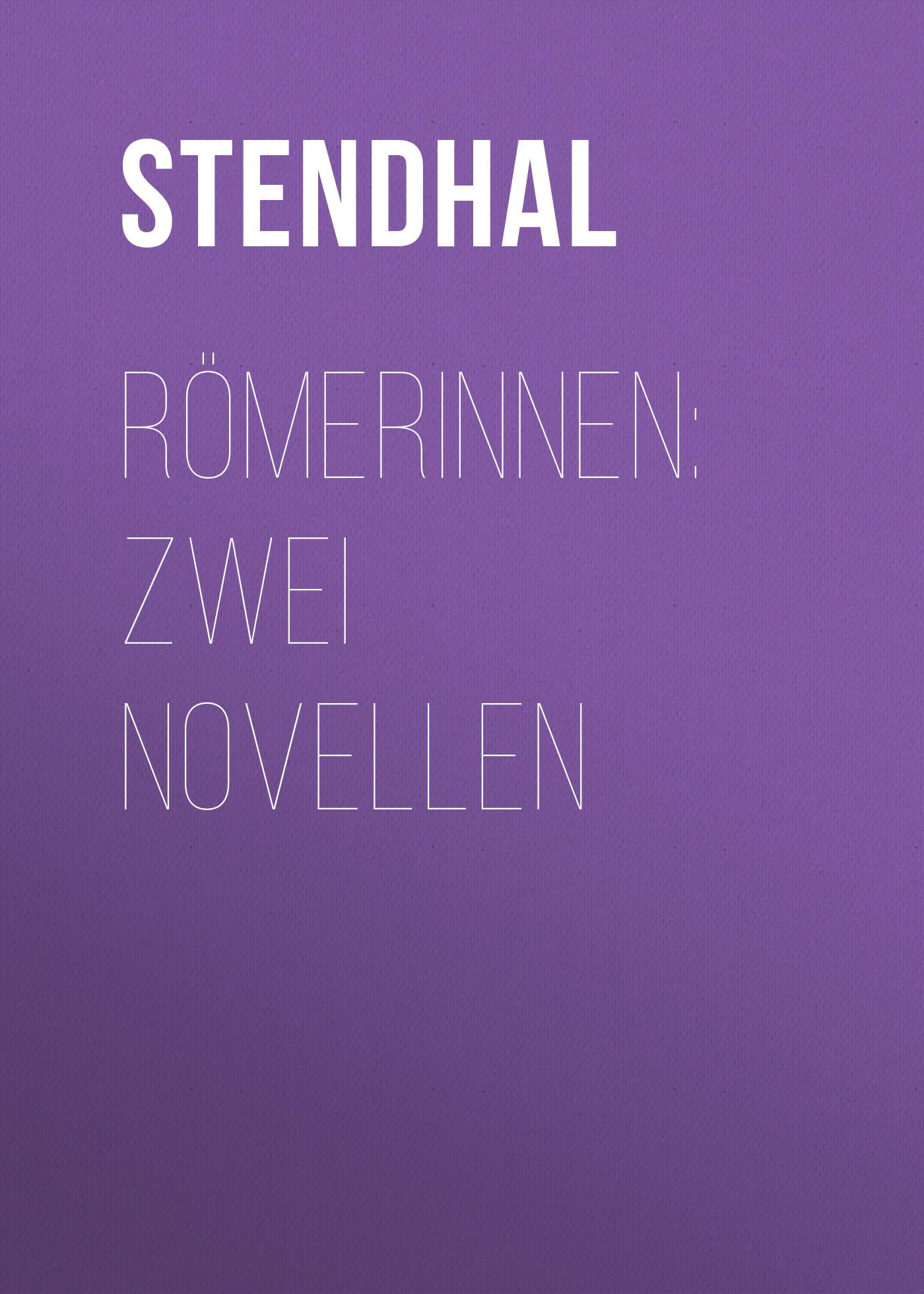Stendhal Römerinnen: Zwei Novellen stendhal römerinnen zwei novellen