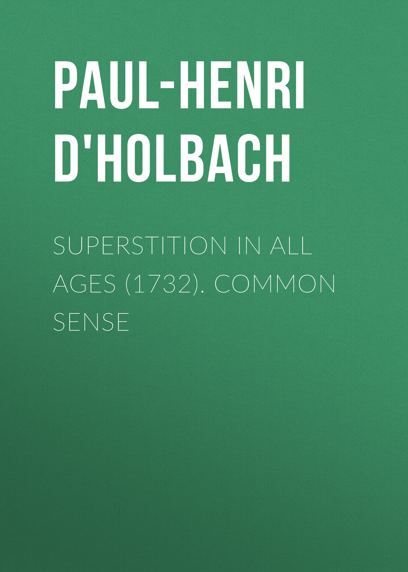 Paul-Henri d'Holbach Superstition In All Ages (1732). Common Sense