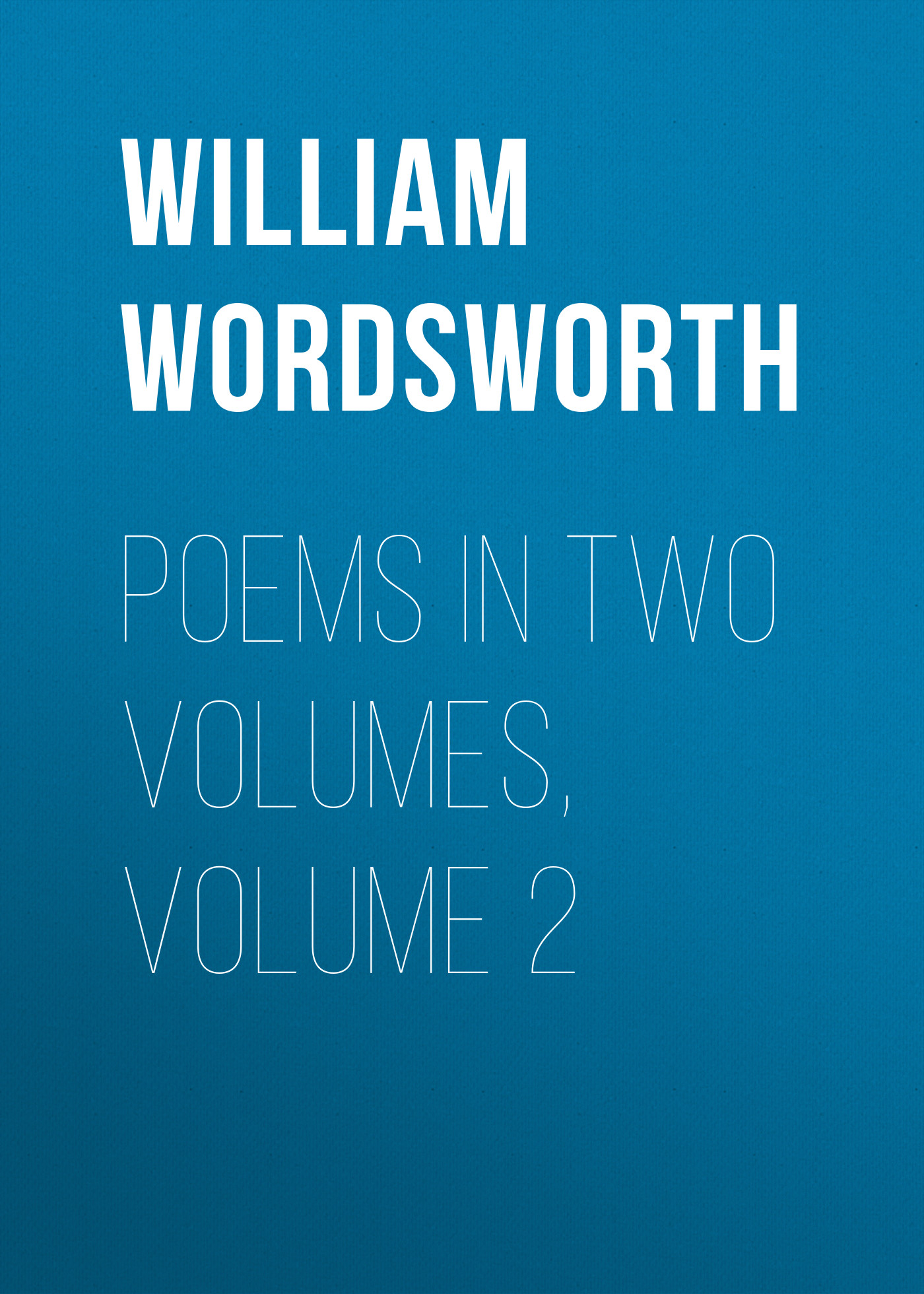 цены на William Wordsworth Poems in Two Volumes, Volume 2