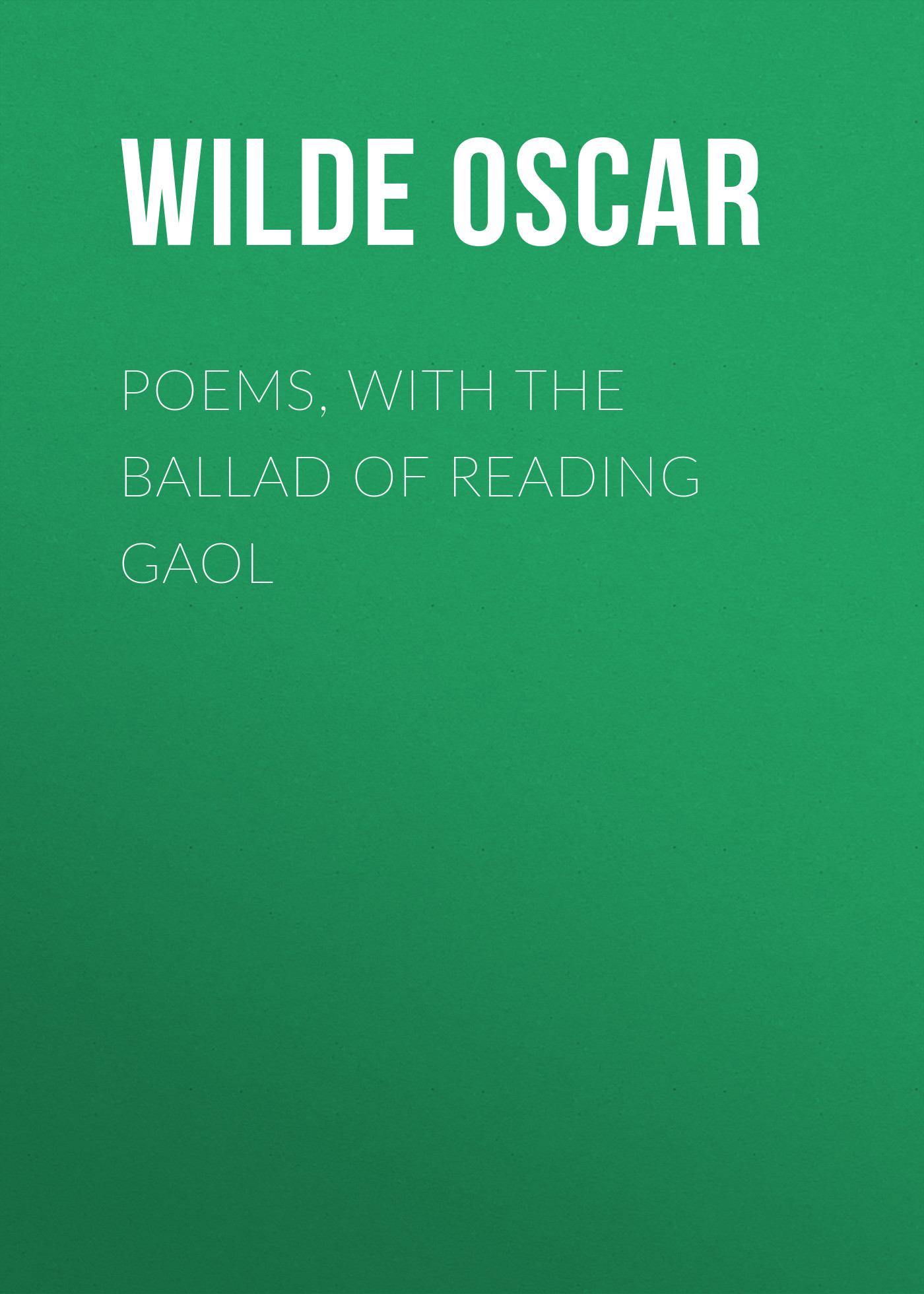 Оскар Уайльд Poems, with The Ballad of Reading Gaol wilde oscar de profundis the ballad of reading gaol