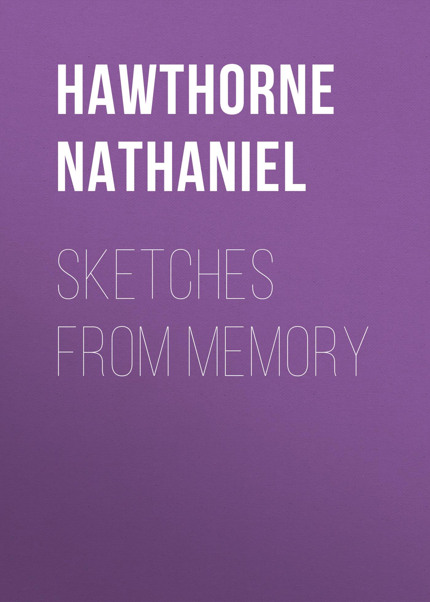 Hawthorne Nathaniel Sketches from Memory nathaniel hawthorne main street