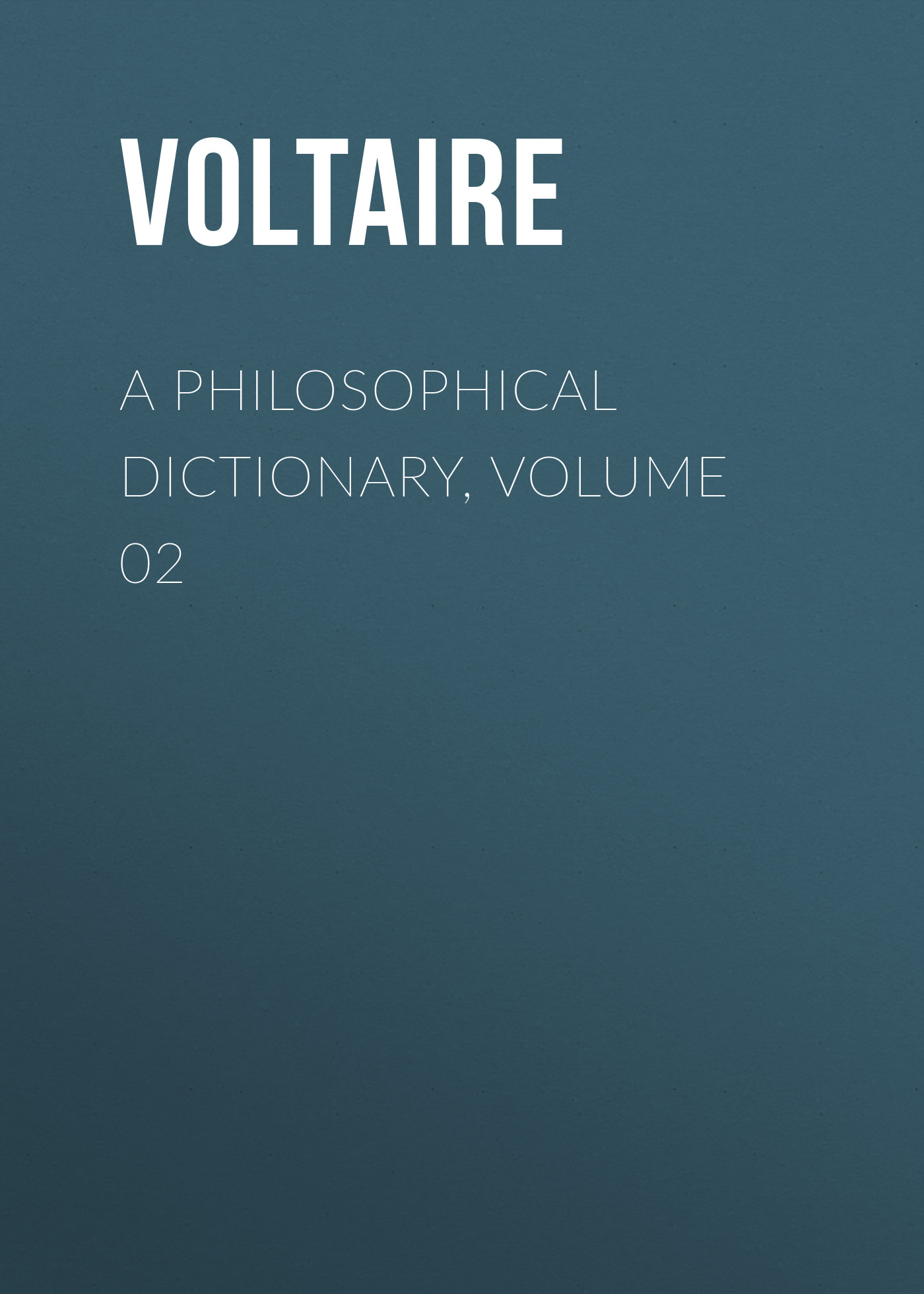 Вольтер A Philosophical Dictionary, Volume 02 collins essential chinese dictionary