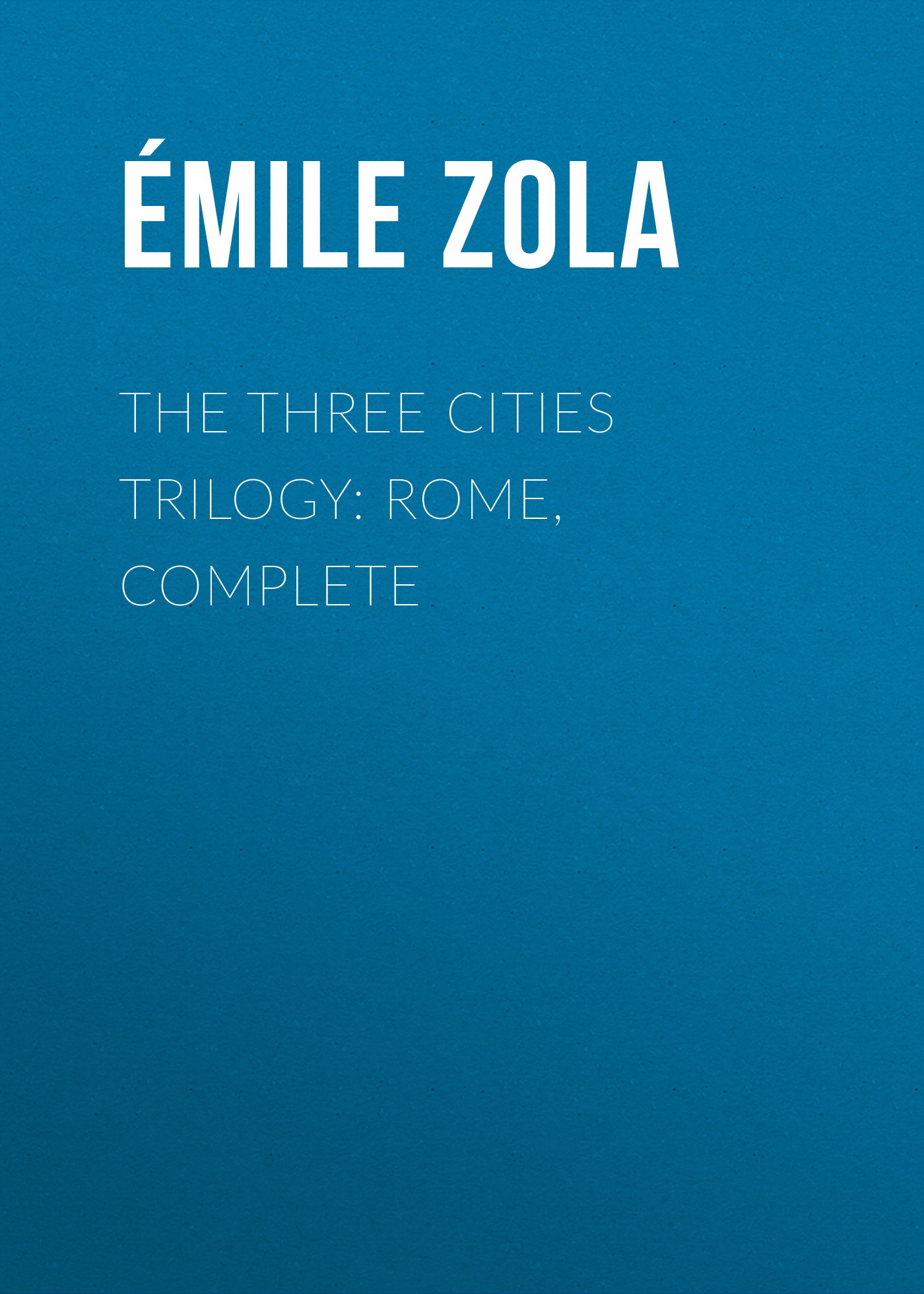 Эмиль Золя The Three Cities Trilogy: Rome, Complete цена 2017