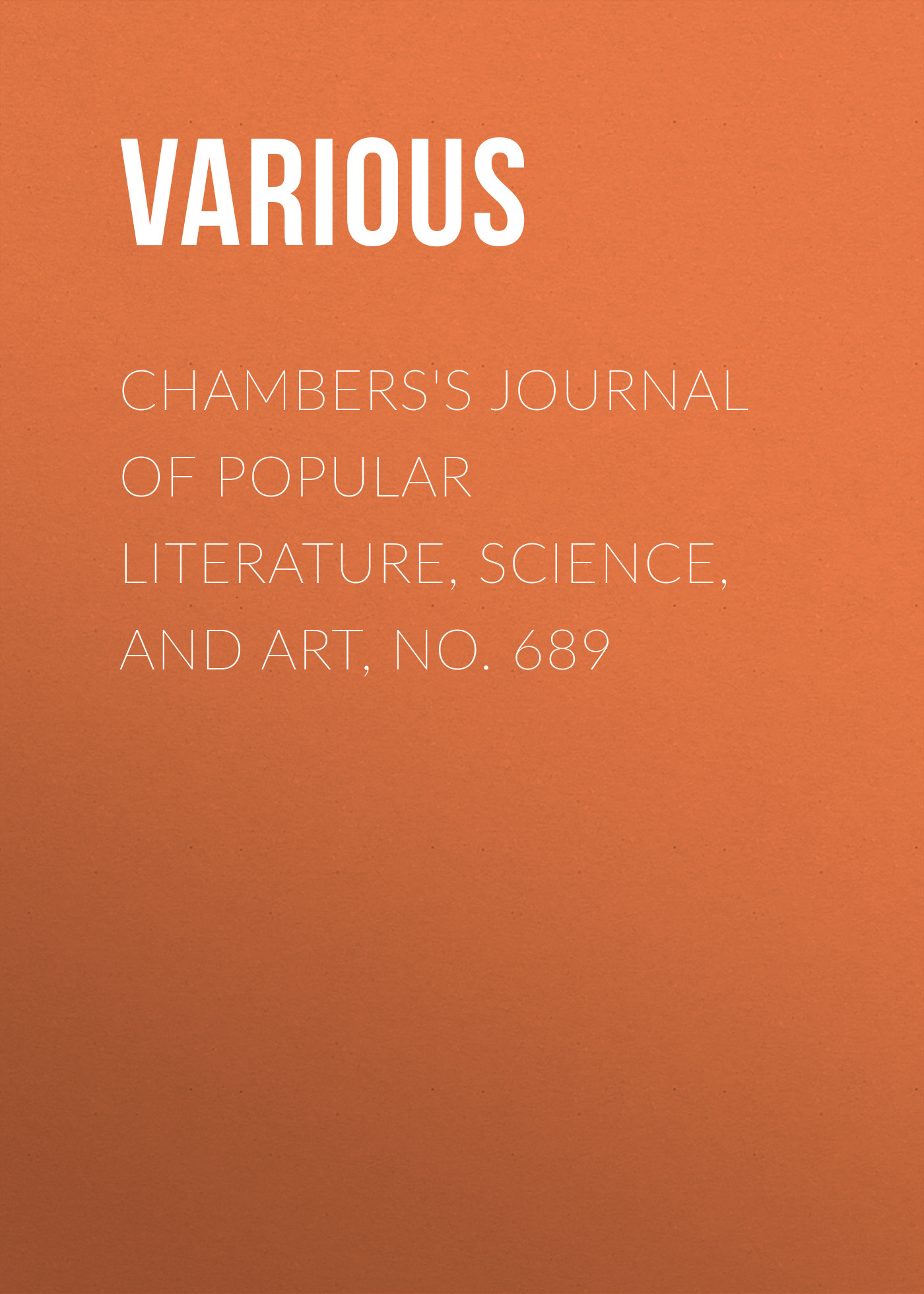 Chambers's Journal of Popular Literature, Science, and Art, No. 689
