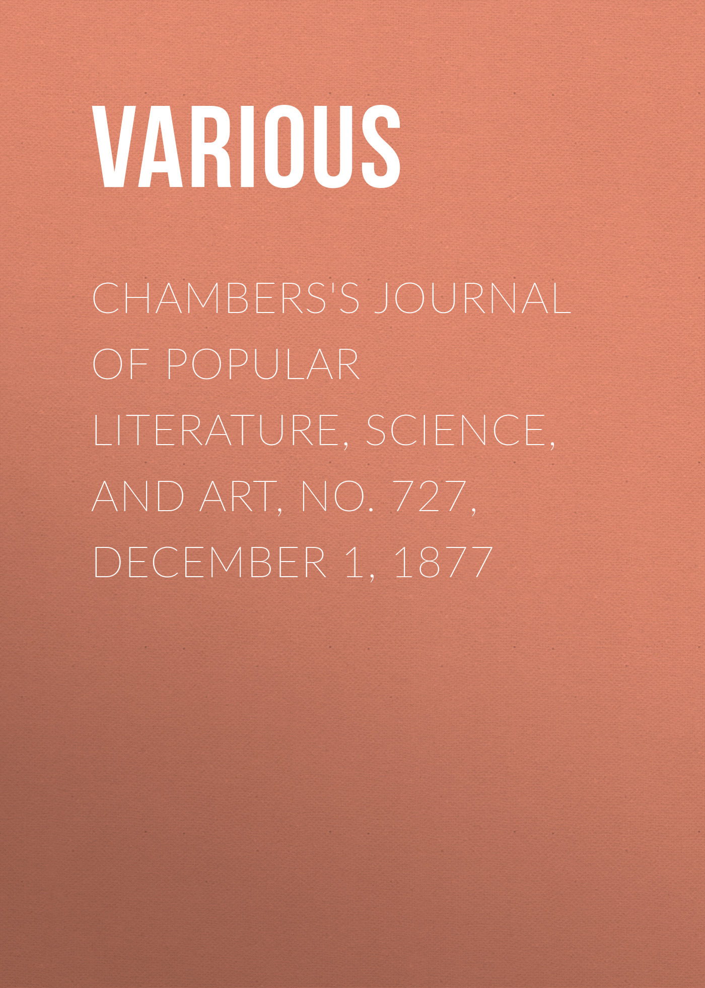 Chambers's Journal of Popular Literature, Science, and Art, No. 727, December 1, 1877