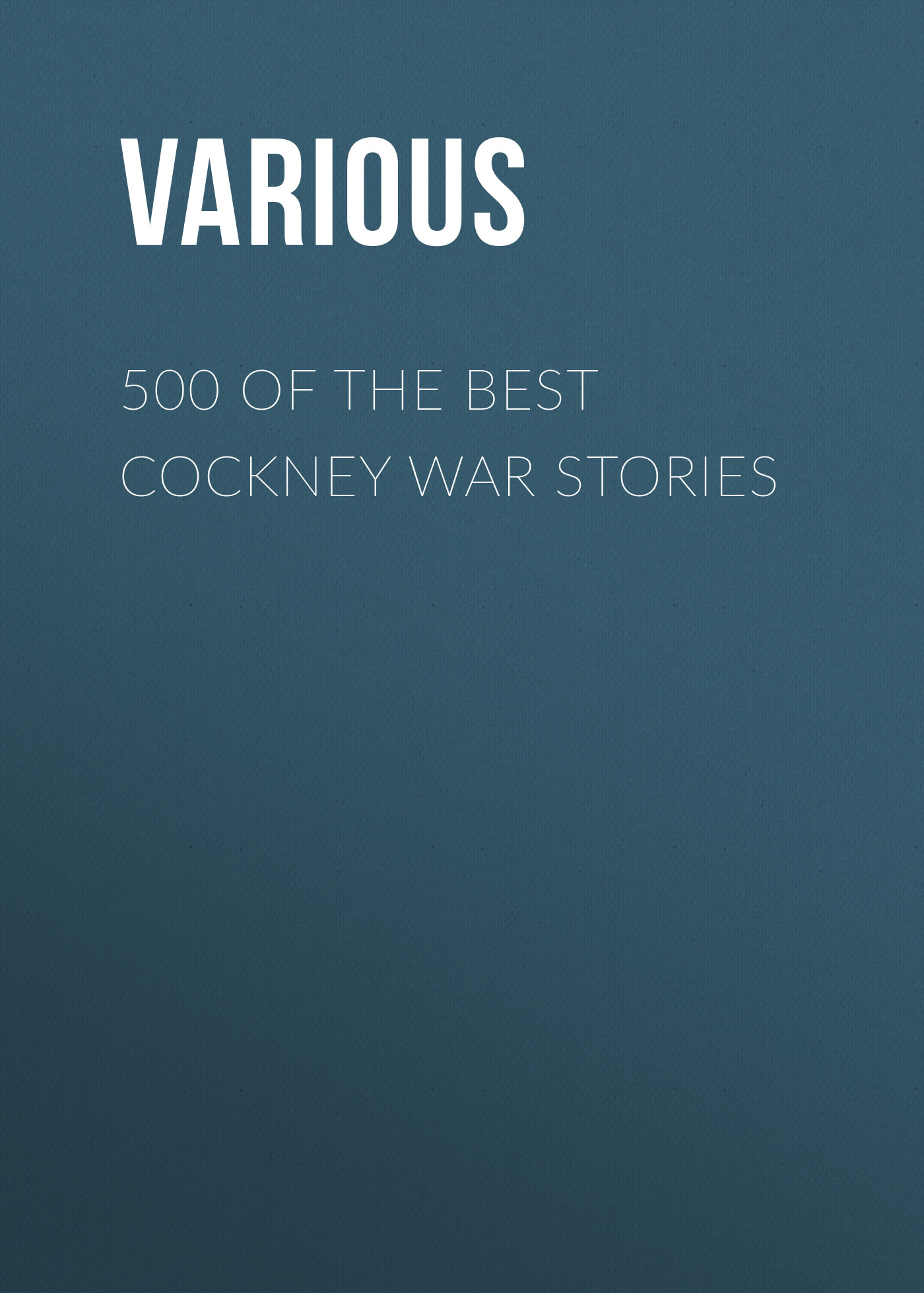 Various 500 of the Best Cockney War Stories 25 best stories