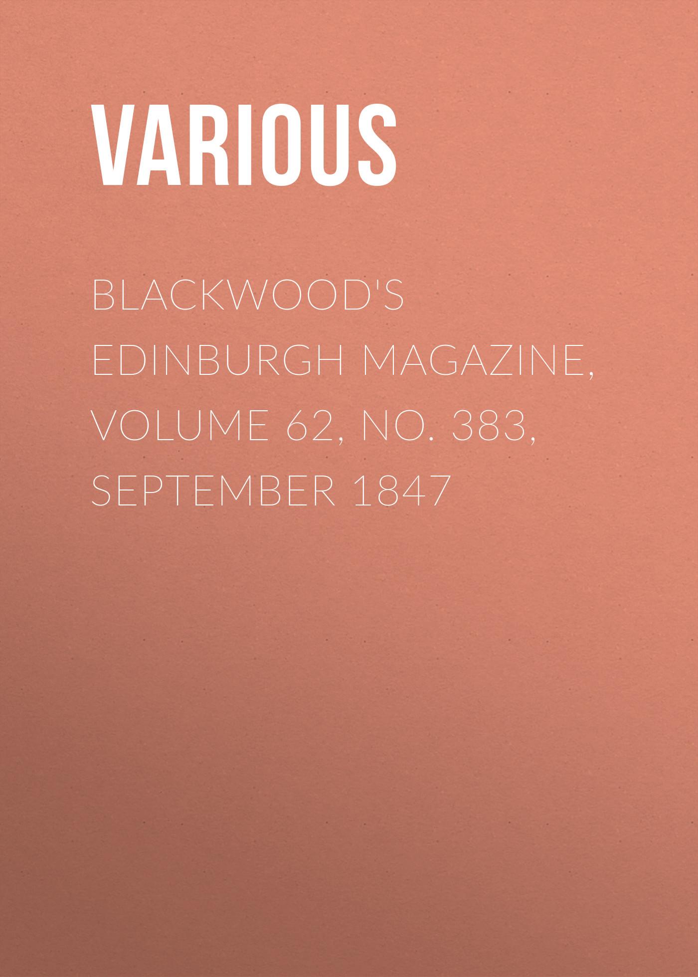 лучшая цена Various Blackwood's Edinburgh Magazine, Volume 62, No. 383, September 1847