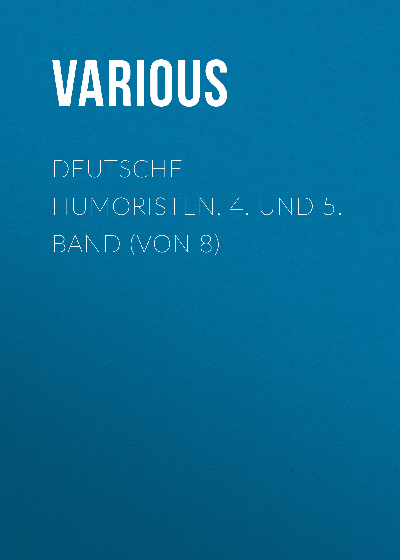 Various Deutsche Humoristen, 4. und 5. Band (von 8) otto ernst schmidt deutsche humoristen