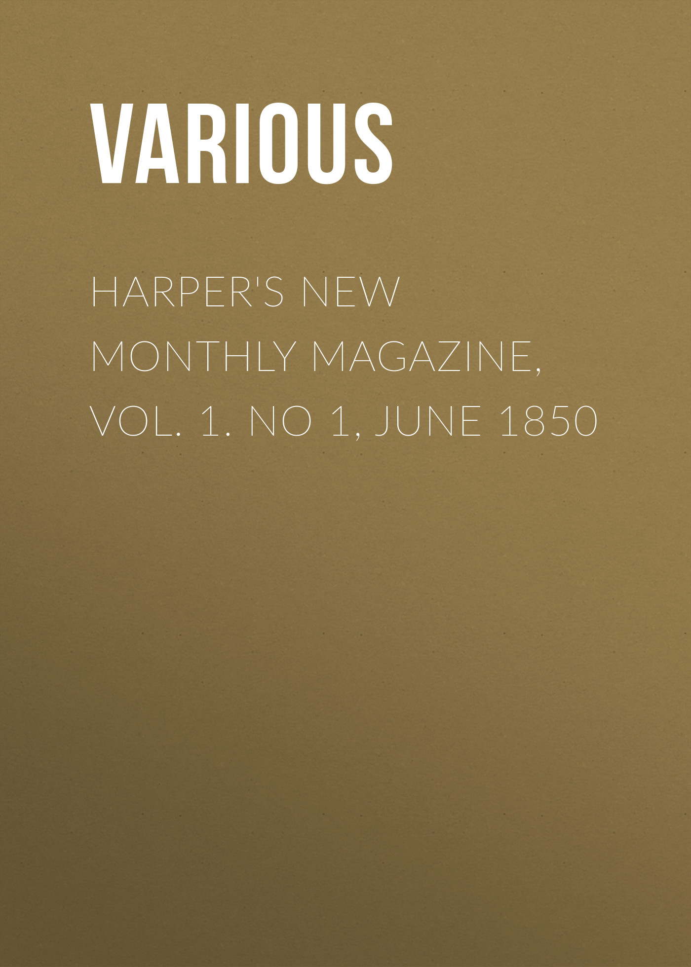 Various Harper's New Monthly Magazine, Vol. 1. No 1, June 1850 various harper s new monthly magazine vol iv no xx january 1852
