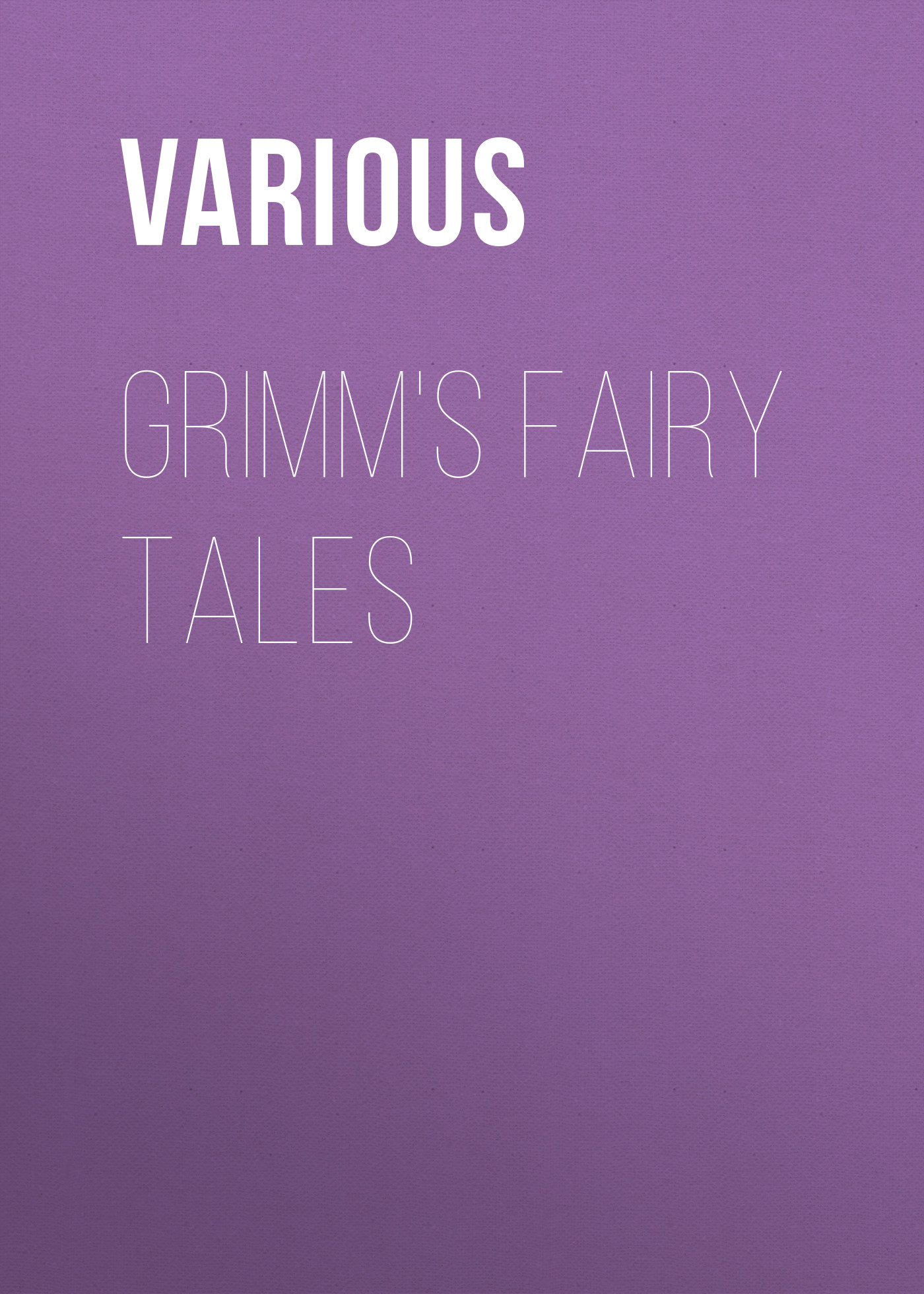 Various Grimm's Fairy Tales various grimm s fairy tales