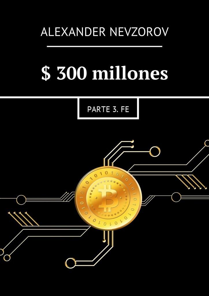 Александр Невзоров $300millones. Parte 3.Fe