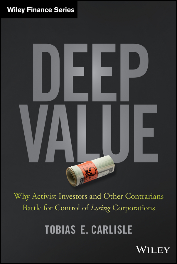 Tobias Carlisle E. Deep Value. Why Activist Investors and Other Contrarians Battle for Control of Losing Corporations value drivers