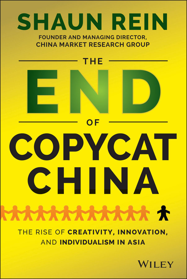 Shaun Rein The End of Copycat China. The Rise of Creativity, Innovation, and Individualism in Asia copycat killing