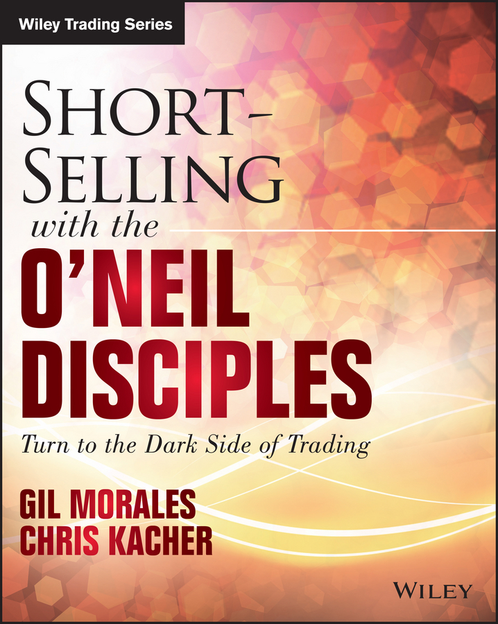 Gil Morales Short-Selling with the O'Neil Disciples. Turn to the Dark Side of Trading gil morales short selling with the o neil disciples