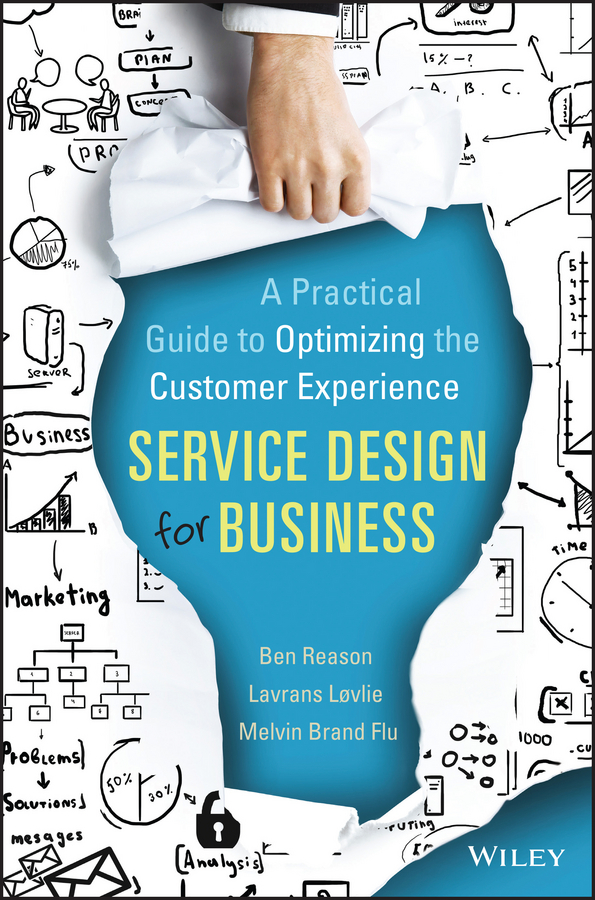 Ben Reason Service Design for Business. A Practical Guide to Optimizing the Customer Experience bob kelleher customer experience for dummies