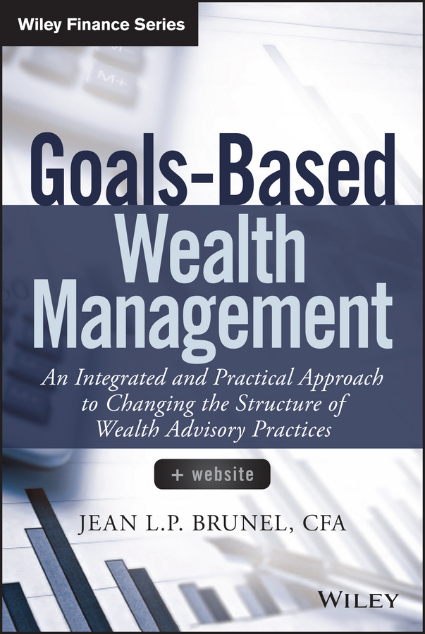 Jean Brunel L.P. Goals-Based Wealth Management. An Integrated and Practical Approach to Changing the Structure of Wealth Advisory Practices john mullins marketing management a strategic decision making approach