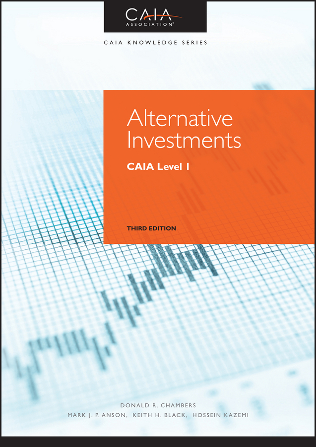 Hossein Kazemi Alternative Investments. CAIA Level I the handbook of alternative assets
