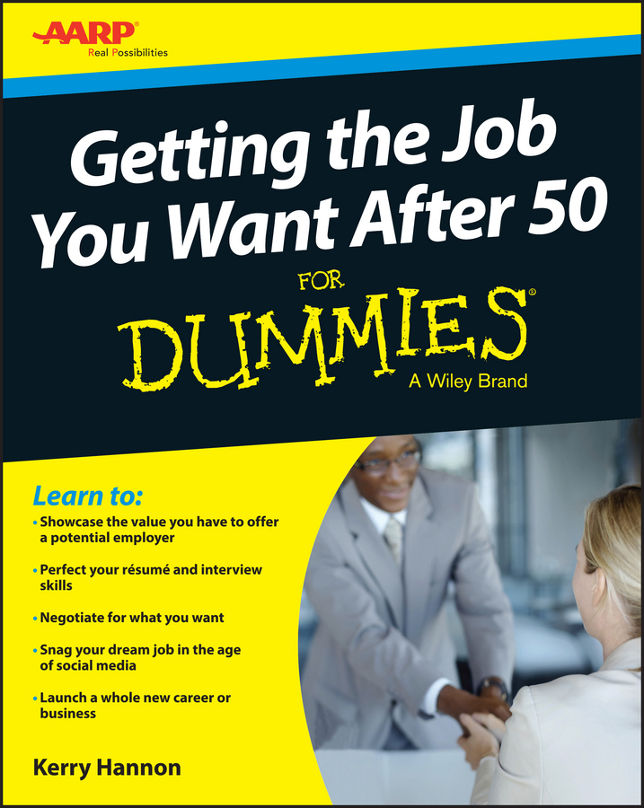Kerry Hannon Getting the Job You Want After 50 For Dummies jim hornickel negotiating success tips and tools for building rapport and dissolving conflict while still getting what you want