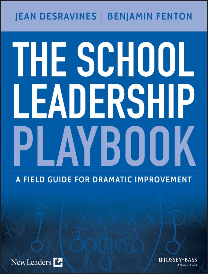 Jean Desravines The School Leadership Playbook. A Field Guide for Dramatic Improvement transformational leadership and eemployees behaviour