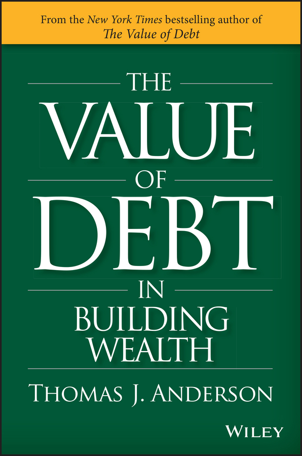 Thomas Anderson J. The Value of Debt in Building Wealth thomas anderson j the value of debt in retirement why everything you have been told is wrong
